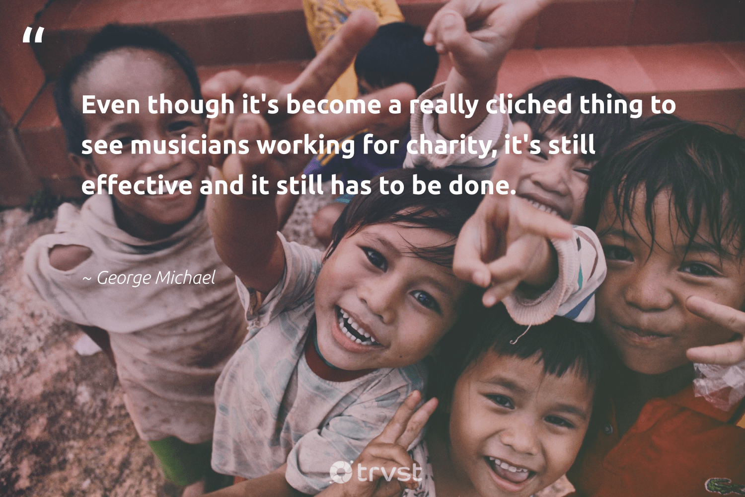"""""""Even though it's become a really cliched thing to see musicians working for charity, it's still effective and it still has to be done.""""  - George Michael #trvst #quotes #society #dosomething #dogood #bethechange #weareallone #beinspired #workingtogether #thinkgreen #socialchange #ecoconscious"""