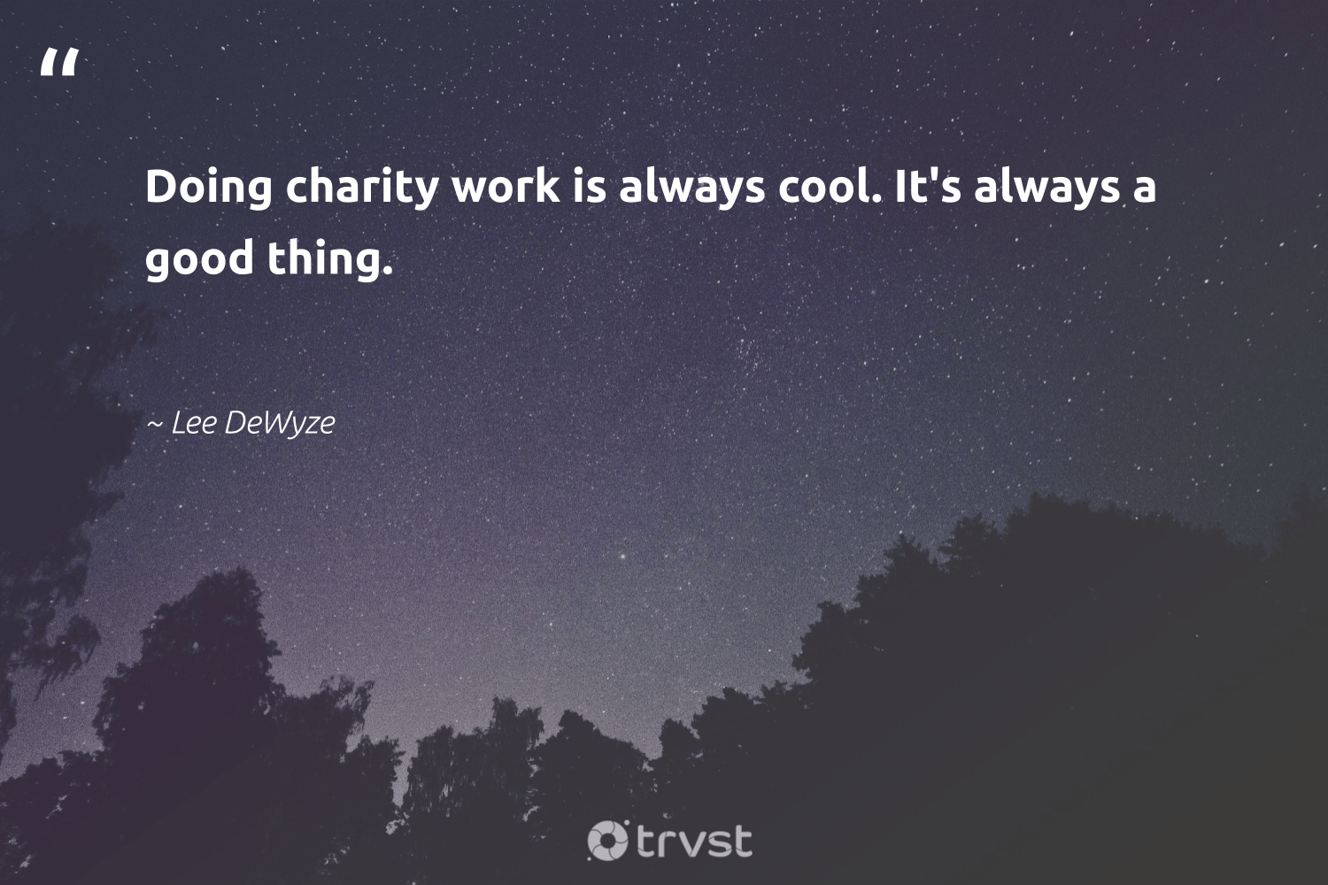 """""""Doing charity work is always cool. It's always a good thing.""""  - Lee DeWyze #trvst #quotes #makeadifference #changetheworld #strongercommunities #dogood #socialchange #gogreen #bethechange #collectiveaction #betterplanet #ecoconscious"""