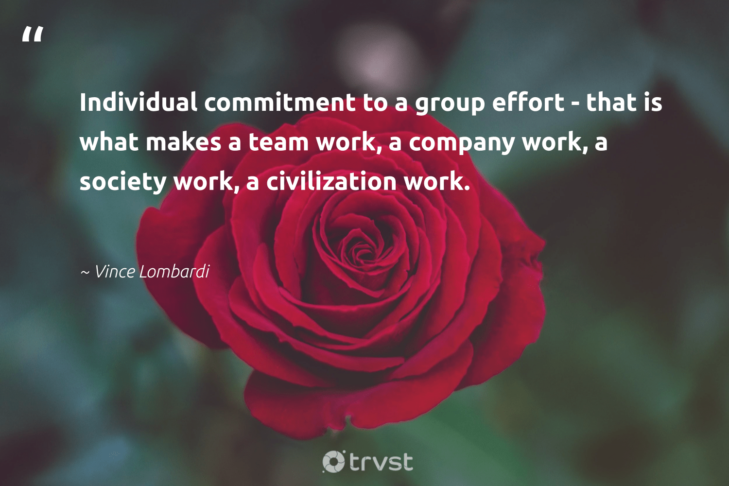 """""""Individual commitment to a group effort - that is what makes a team work, a company work, a society work, a civilization work.""""  - Vince Lombardi #trvst #quotes #society #socialchange #bethechange #communities #gogreen #workingtogether #dotherightthing #betterplanet #dosomething #dogood"""