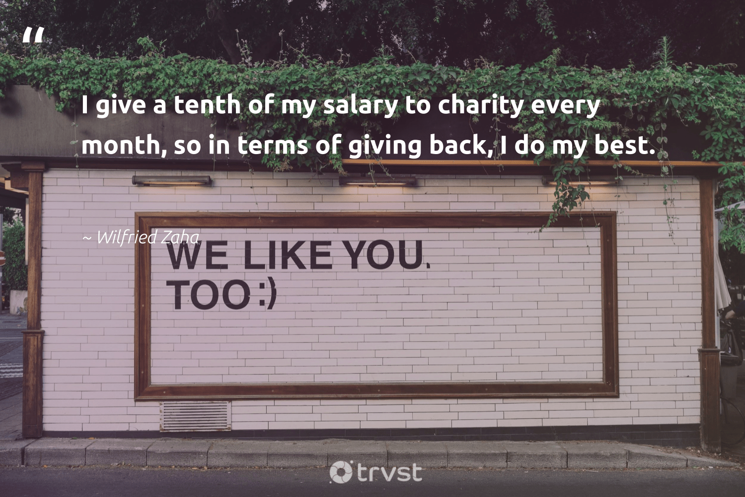 """""""I give a tenth of my salary to charity every month, so in terms of giving back, I do my best.""""  - Wilfried Zaha #trvst #quotes #givingback #socialgood #giveback #communities #togetherwecan #dogood #equalopportunity #changemakers #socialimpact #socialchange"""