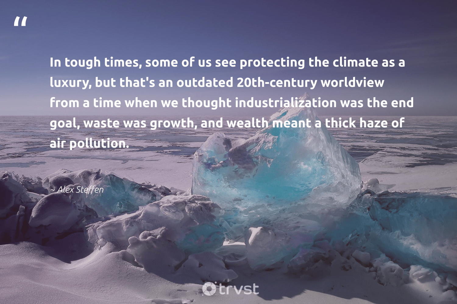 """""""In tough times, some of us see protecting the climate as a luxury, but that's an outdated 20th-century worldview from a time when we thought industrialization was the end goal, waste was growth, and wealth meant a thick haze of air pollution.""""  - Alex Steffen #trvst #quotes #waste #pollution #climate #toxic #climatechangeisreal #gogreen #ecoconscious #spill #climatefight #earth"""