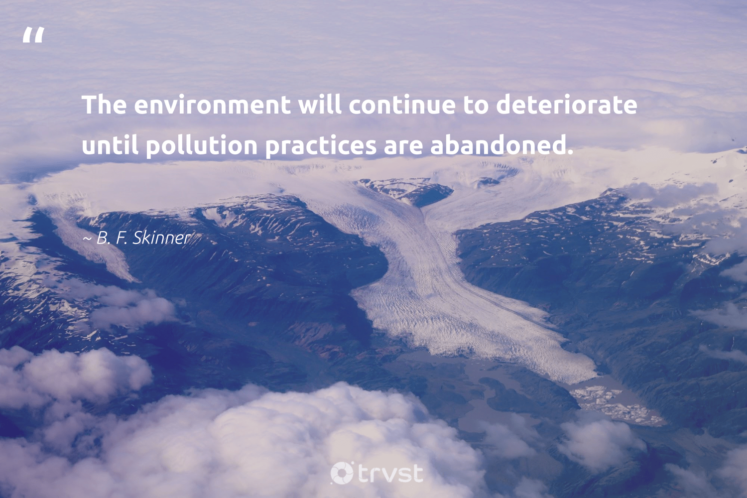 """""""The environment will continue to deteriorate until pollution practices are abandoned.""""  - B. F. Skinner #trvst #quotes #environment #pollution #conservation #sustainablefutures #green #bethechange #nature #climateaction #earth #beinspired"""