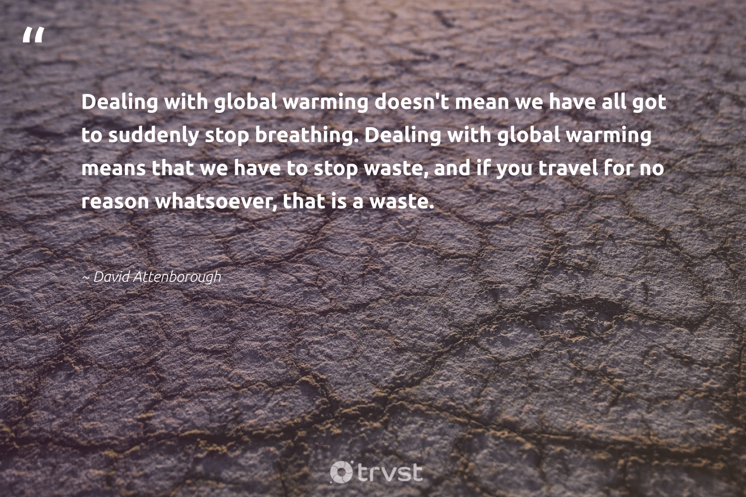 """""""Dealing with global warming doesn't mean we have all got to suddenly stop breathing. Dealing with global warming means that we have to stop waste, and if you travel for no reason whatsoever, that is a waste.""""  - David Attenborough #trvst #quotes #waste #globalwarming #travel #scuba #ecoconscious #sanctuary #dosomething #scubadiving #climatechangeisreal #science"""