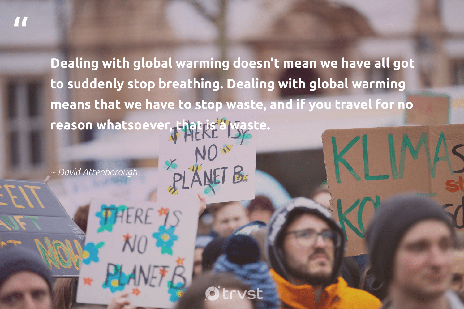 """""""Dealing with global warming doesn't mean we have all got to suddenly stop breathing. Dealing with global warming means that we have to stop waste, and if you travel for no reason whatsoever, that is a waste.""""  - David Attenborough #trvst #quotes #waste #globalwarming #travel #mollusc #climatefight #science #socialchange #marine #climate #palaeontology"""