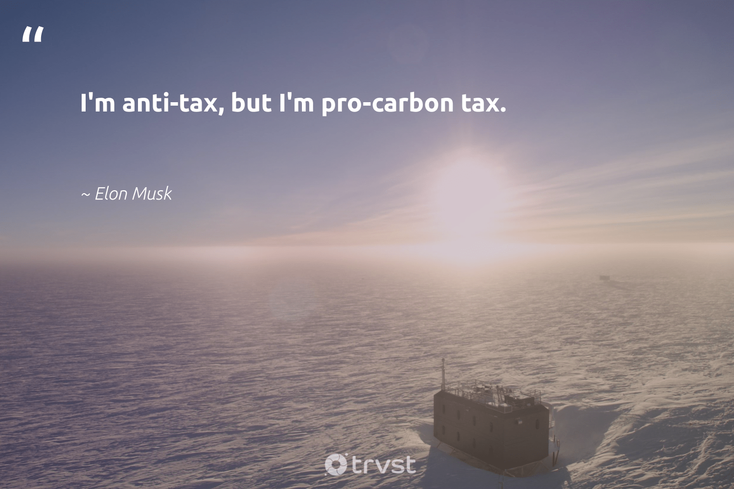 """""""I'm anti-tax, but I'm pro-carbon tax.""""  - Elon Musk #trvst #quotes #carbon #globalwarming #takeaction #sustainablefutures #planetearthfirst #climatechangeisreal #dotherightthing #actonclimate #thinkgreen #ecoconscious"""