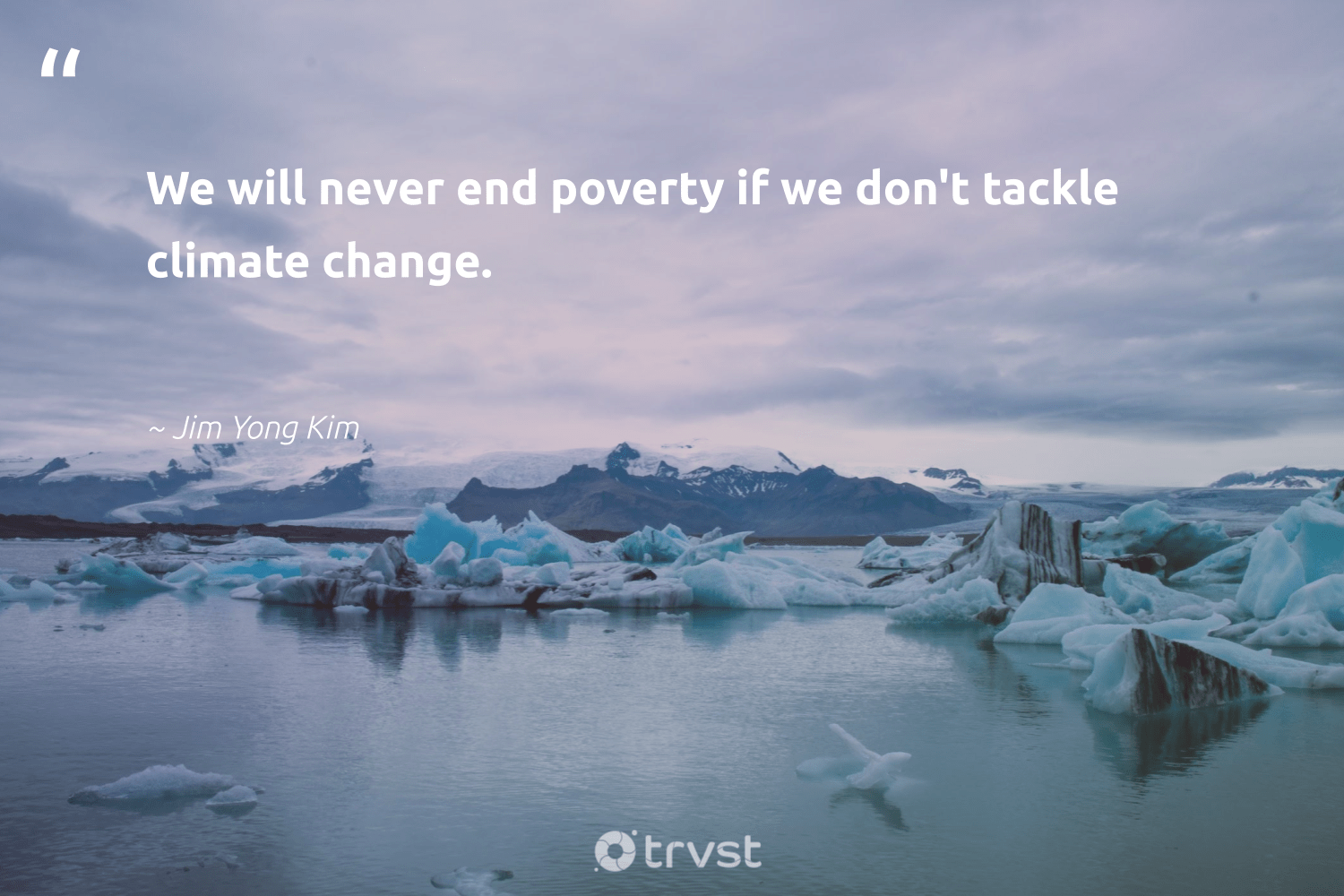 """""""We will never end poverty if we don't tackle climate change.""""  - Jim Yong Kim #trvst #quotes #climatechange #climate #poverty #endpoverty #climateaction #climatechangeisreal #ecoconscious #globalwarming #planetearthfirst #co2"""