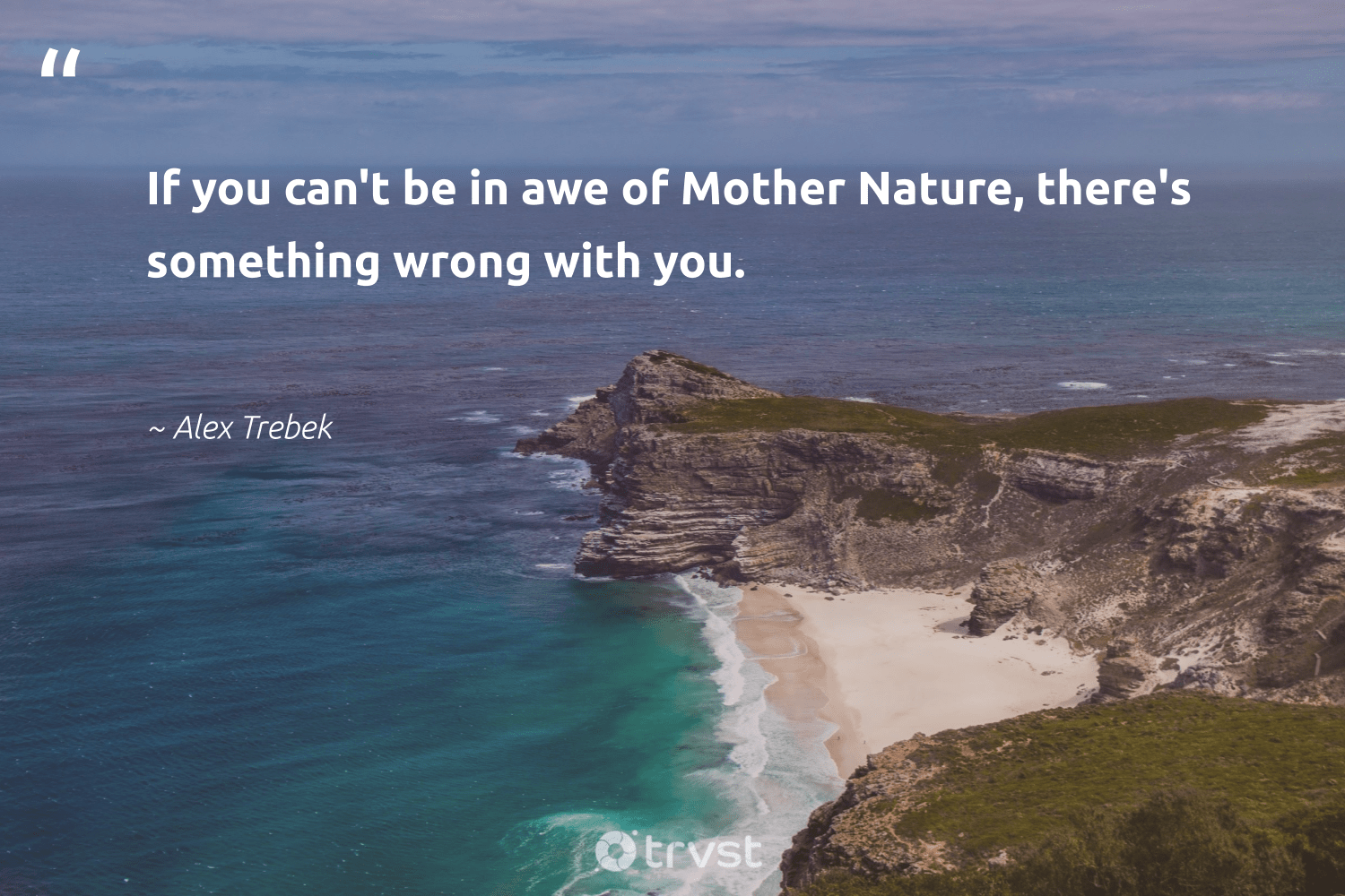"""""""If you can't be in awe of Mother Nature, there's something wrong with you.""""  - Alex Trebek #trvst #quotes #environment #nature #mothernature #conservation #wildernessnation #gogreen #planetearthfirst #planet #earth #climatechange"""