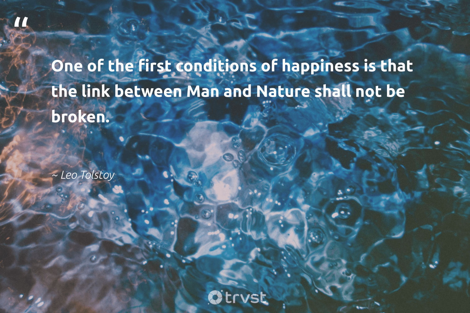 """""""One of the first conditions of happiness is that the link between Man and Nature shall not be broken.""""  - Leo Tolstoy #trvst #quotes #environment #nature #happiness #earth #noplanetb #giveback #beinspired #planet #sustainableliving #wildlifeplanet"""