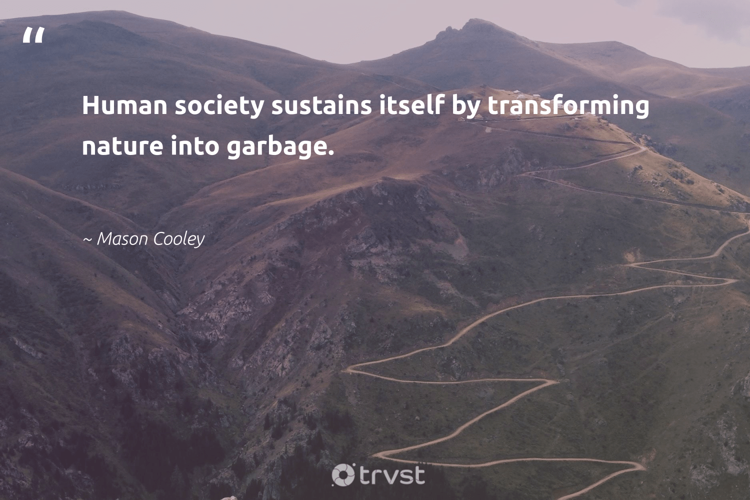 """""""Human society sustains itself by transforming nature into garbage.""""  - Mason Cooley #trvst #quotes #environment #garbage #nature #society #earth #sustainable #socialimpact #planet #environmentallyfriendly #eco"""