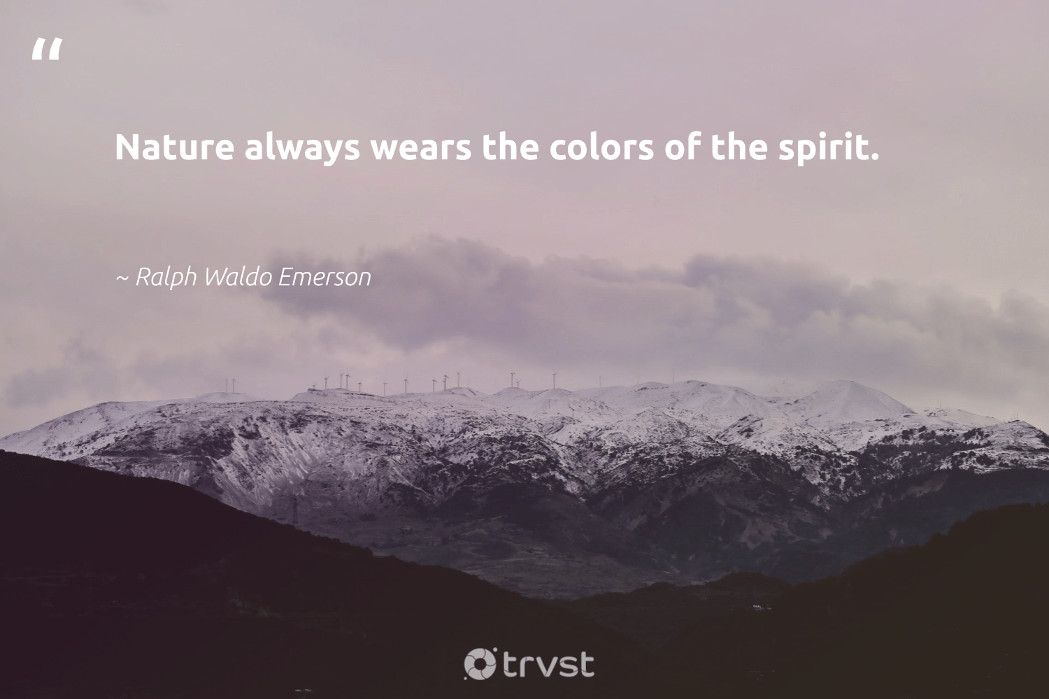 """""""Nature always wears the colors of the spirit.""""  - Ralph Waldo Emerson #trvst #quotes #environment #nature #mothernature #earth #gogreen #ecoconscious #conservation #volunteer #eco #dogood"""