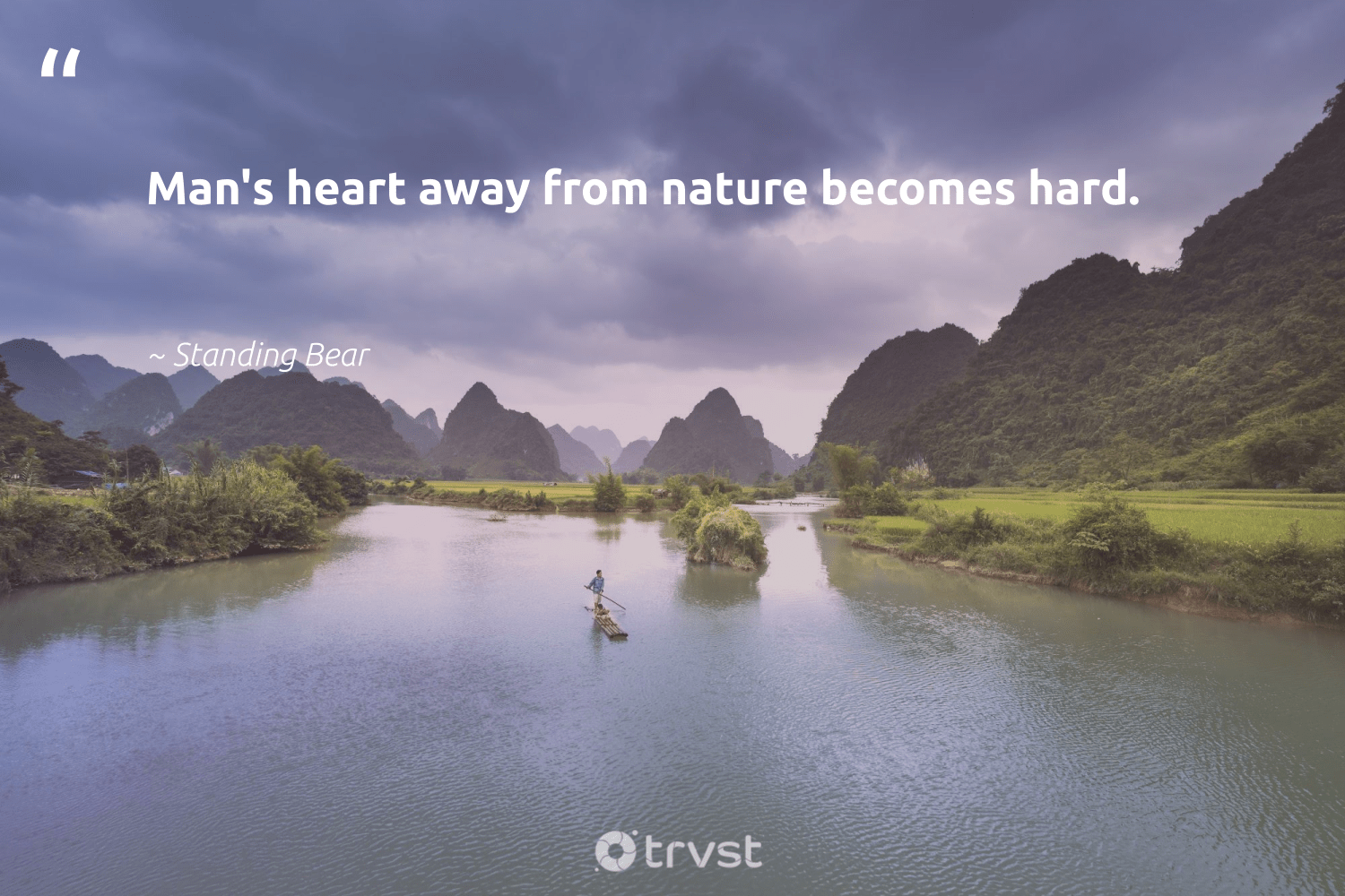 """""""Man's heart away from nature becomes hard.""""  - Standing Bear #trvst #quotes #environment #nature #climatechange #ecofriendly #takeaction #conservation #sustainable #earth #dosomething #mothernature"""