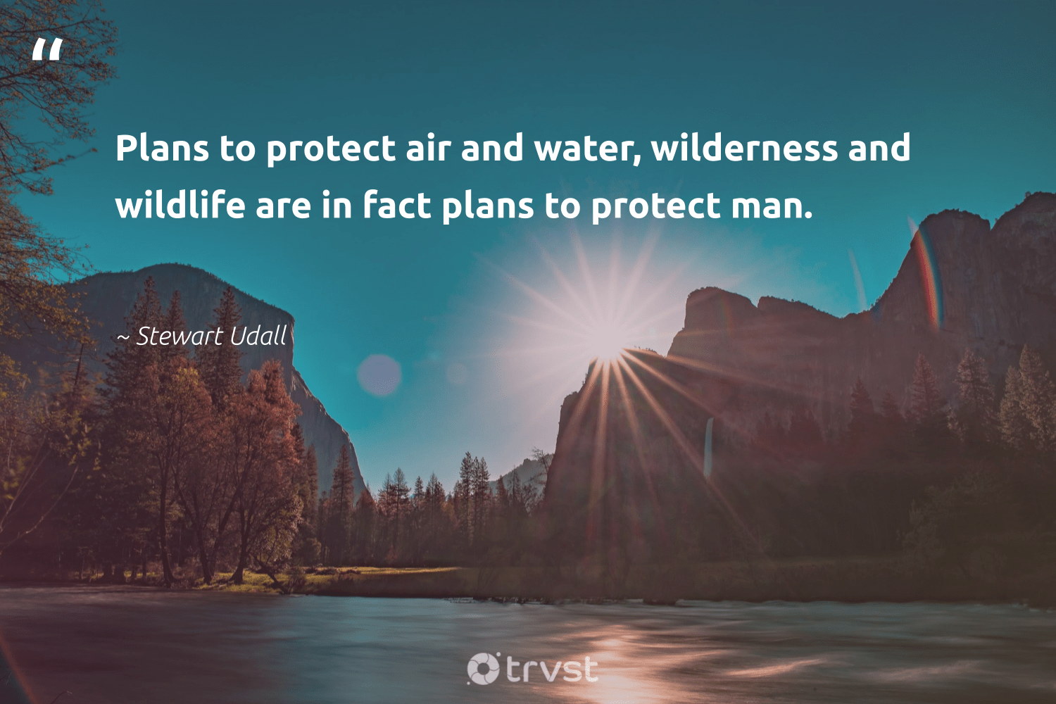 """""""Plans to protect air and water, wilderness and wildlife are in fact plans to protect man.""""  - Stewart Udall #trvst #quotes #ocean #water #wilderness #wildlife #oceanpollution #volunteer #gogreen #changetheworld #river #wildernessnation"""