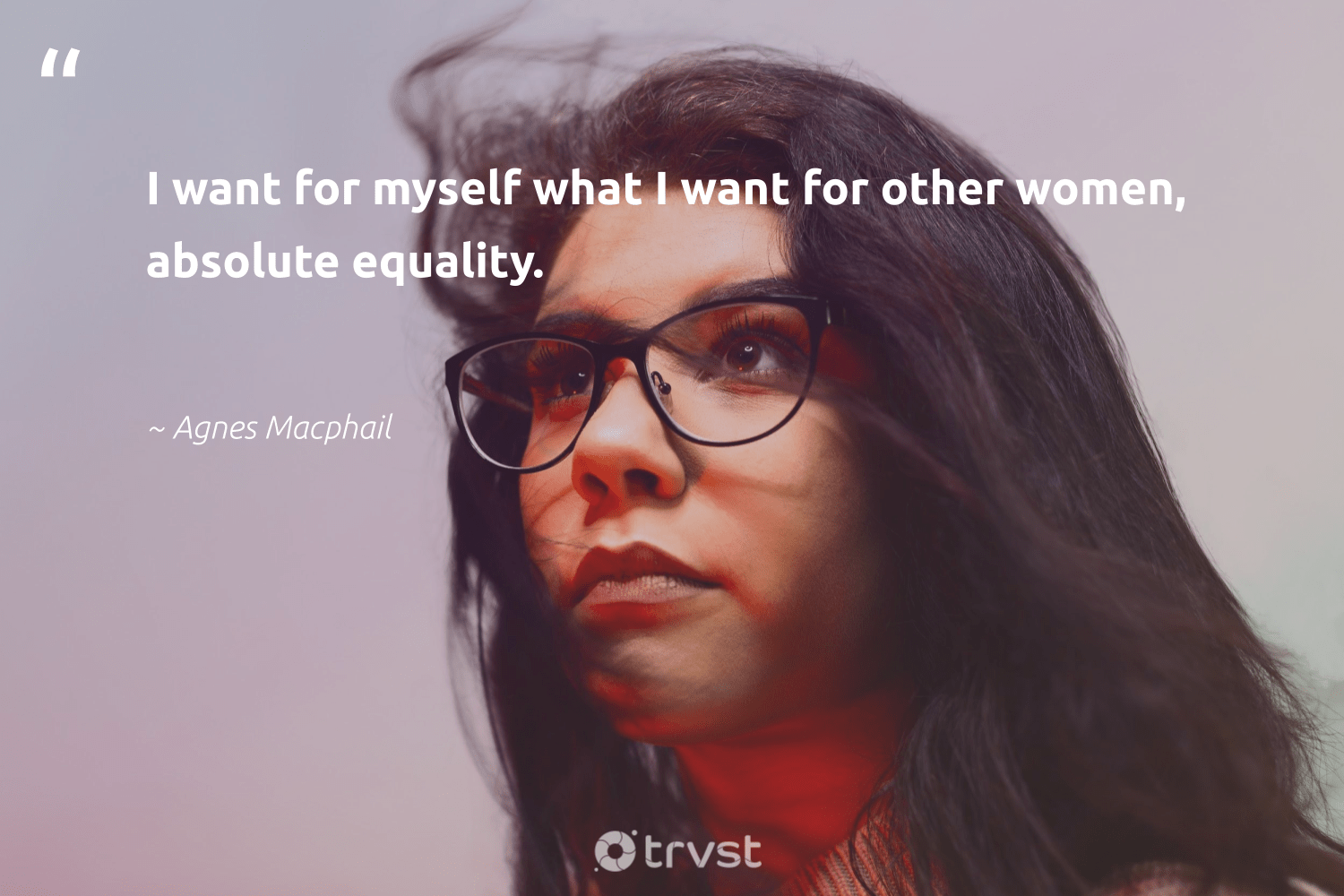 """I want for myself what I want for other women, absolute equality.""  - Agnes Macphail #trvst #quotes #equality #women #equalopportunity #socialgood #giveback #takeaction #empowerment #bethechange #makeadifference #dotherightthing"
