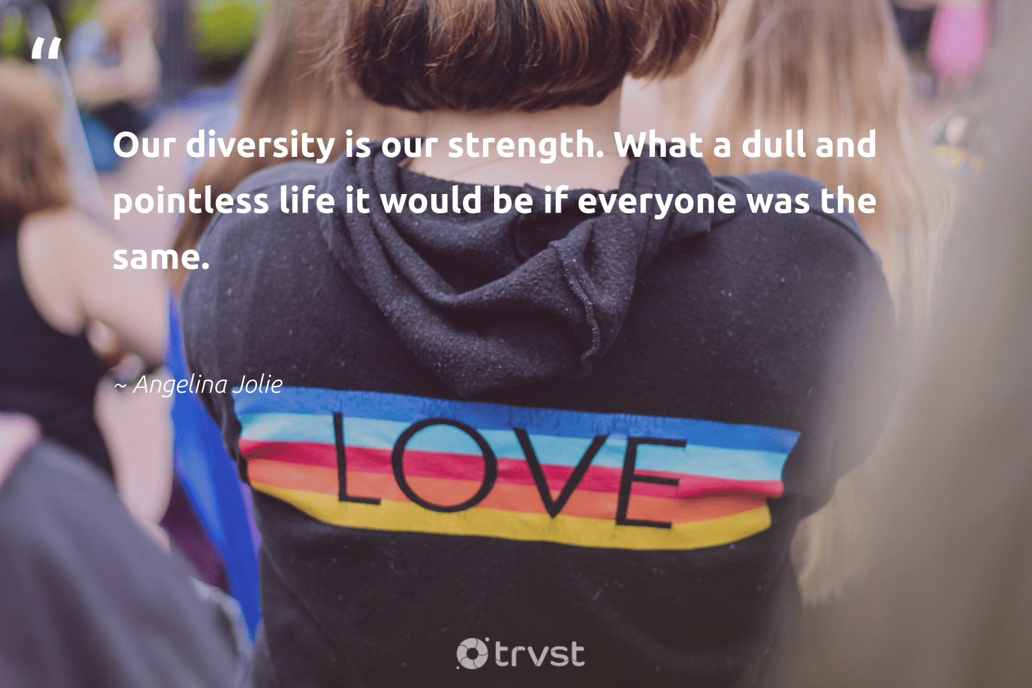 """Our diversity is our strength. What a dull and pointless life it would be if everyone was the same.""  - Angelina Jolie #trvst #quotes #diversity #representationmatters #discrimination #socialchange #bethechange #beinspired #inclusion #makeadifference #socialgood #thinkgreen"
