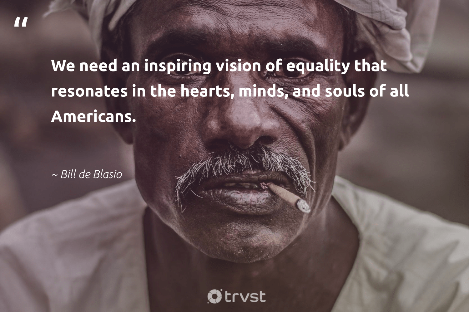"""We need an inspiring vision of equality that resonates in the hearts, minds, and souls of all Americans.""  - Bill de Blasio #trvst #quotes #equality #standup #bethechange #socialchange #planetearthfirst #equalopportunity #weareallone #socialgood #collectiveaction #equalrights"