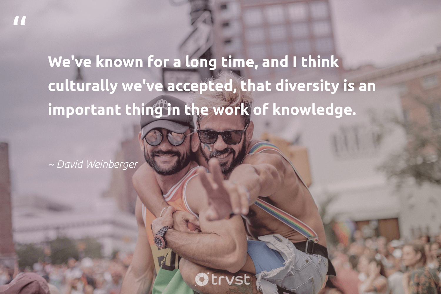 """We've known for a long time, and I think culturally we've accepted, that diversity is an important thing in the work of knowledge.""  - David Weinberger #trvst #quotes #diversity #representationmatters #discrimination #socialchange #bethechange #beinspired #inclusion #giveback #weareallone #thinkgreen"