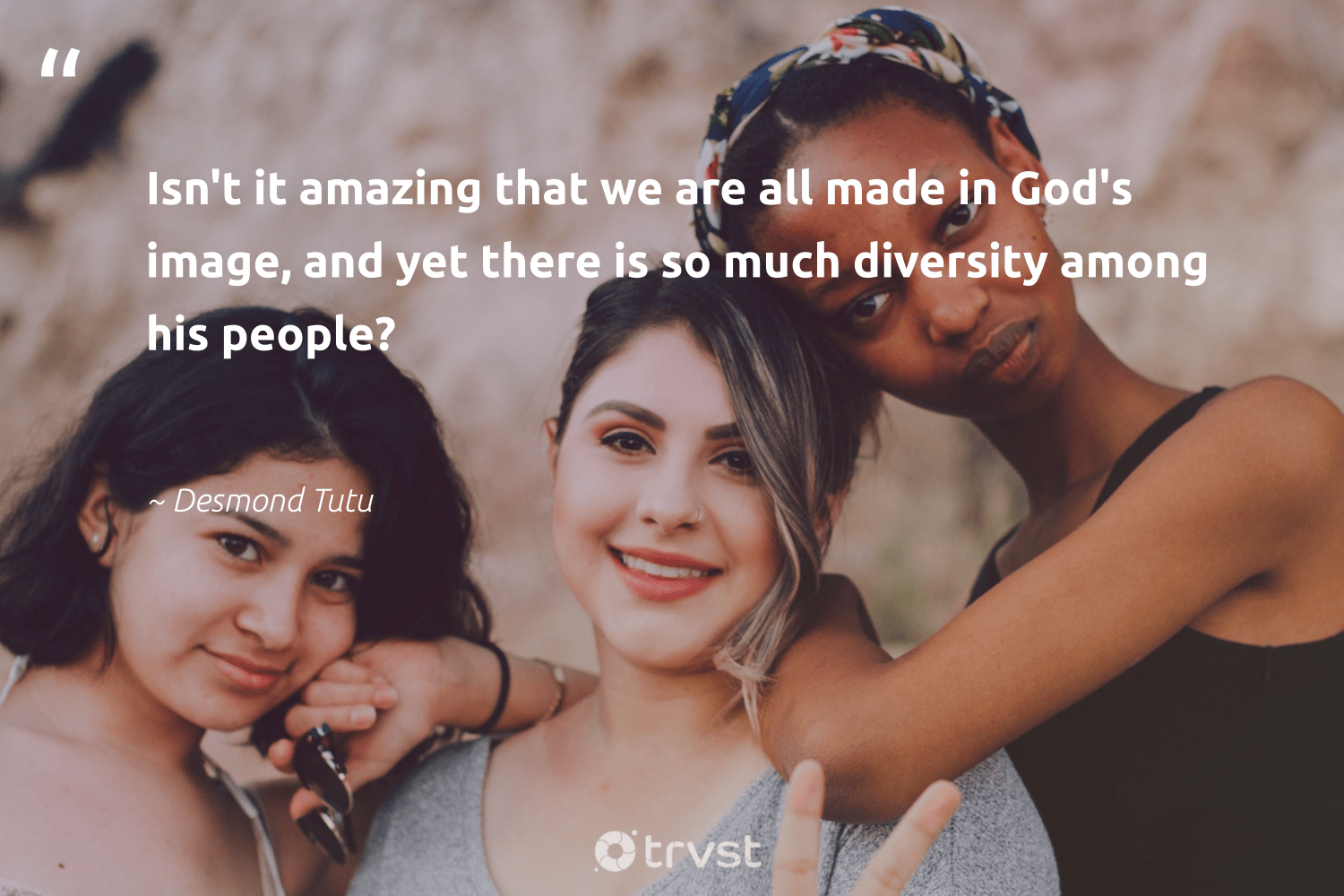 """Isn't it amazing that we are all made in God's image, and yet there is so much diversity among his people?""  - Desmond Tutu #trvst #quotes #diversity #inclusion #representationmatters #bethechange #makeadifference #dotherightthing #discrimination #weareallone #giveback #ecoconscious"