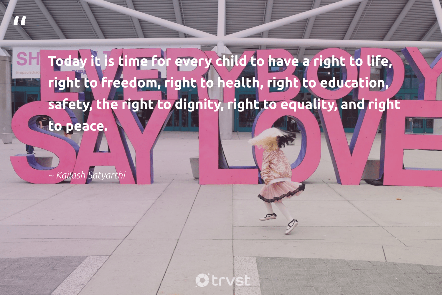 """Today it is time for every child to have a right to life, right to freedom, right to health, right to education, safety, the right to dignity, right to equality, and right to peace.""  - Kailash Satyarthi #trvst #quotes #equality #peace #freedom #education #health #equalopportunity #makeadifference #bethechange #collectiveaction #empowerment"