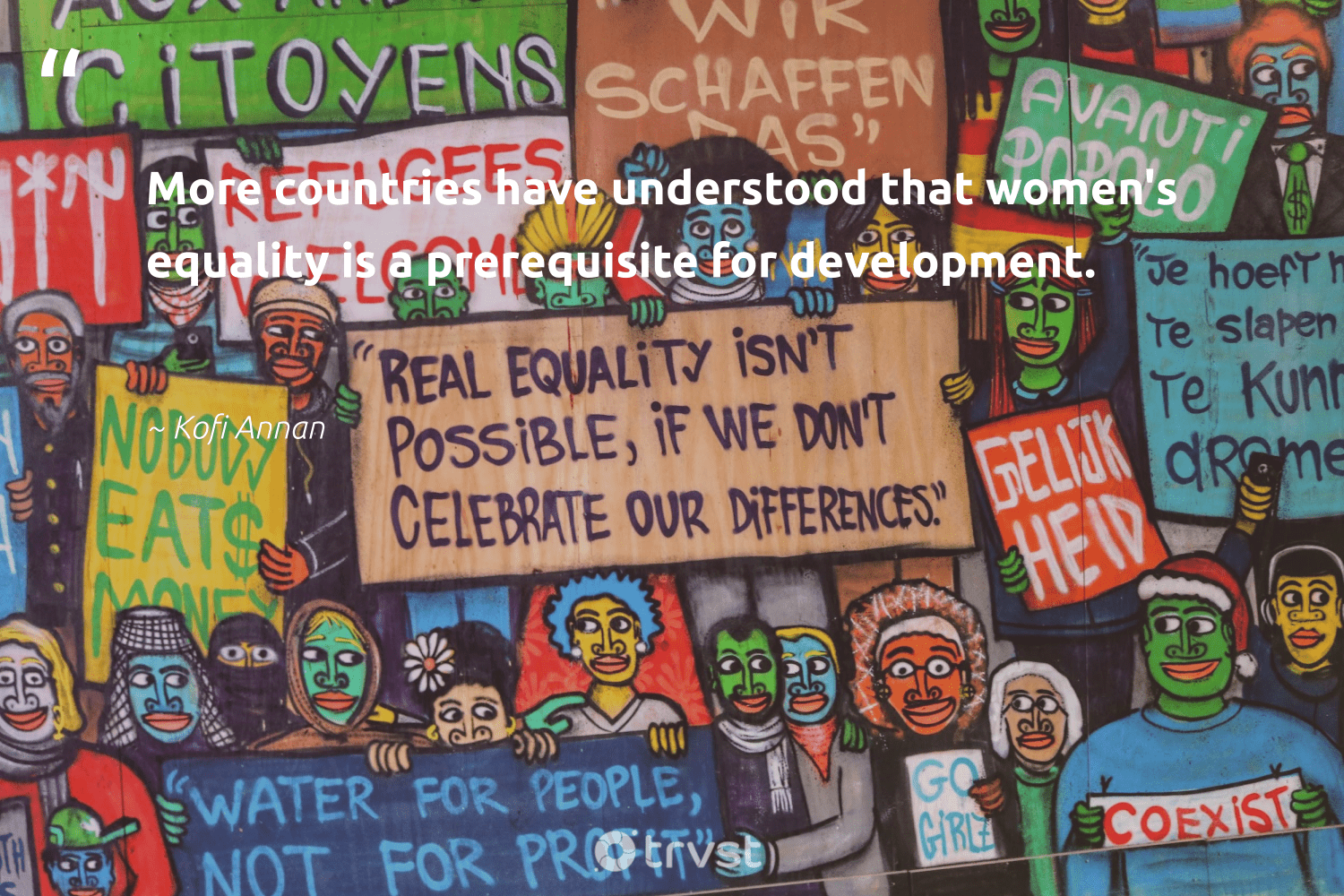 """More countries have understood that women's equality is a prerequisite for development.""  - Kofi Annan #trvst #quotes #equality #development #empowerment #giveback #weareallone #dogood #equalopportunity #socialchange #makeadifference #bethechange"