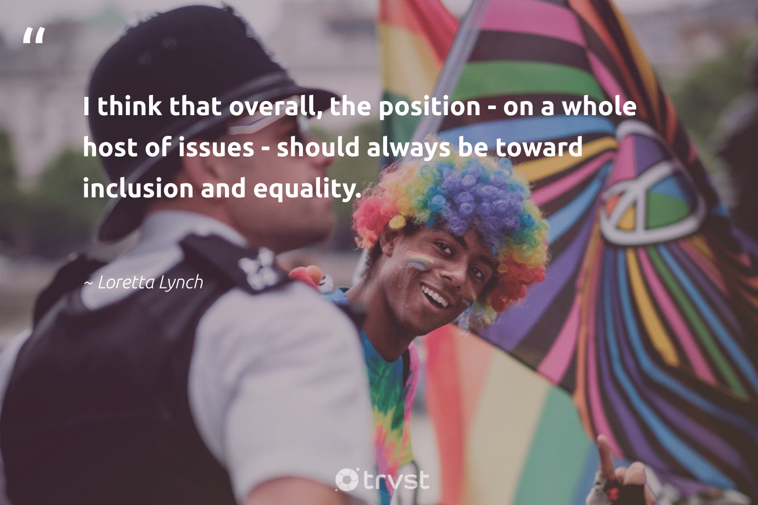 """I think that overall, the position - on a whole host of issues - should always be toward inclusion and equality.""  - Loretta Lynch #trvst #quotes #equality #inclusion #equalopportunity #socialgood #makeadifference #beinspired #equalrights #giveback #bethechange #dotherightthing"