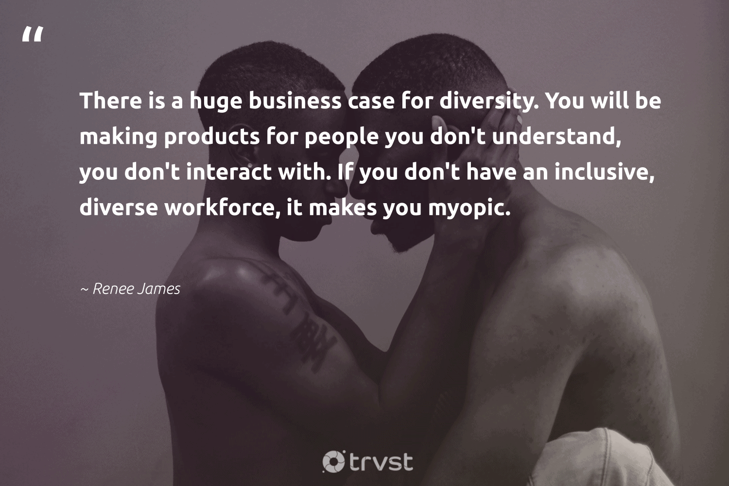 """There is a huge business case for diversity. You will be making products for people you don't understand, you don't interact with. If you don't have an inclusive, diverse workforce, it makes you myopic.""  - Renee James #trvst #quotes #diversity #representationmatters #inclusion #weareallone #makeadifference #beinspired #discrimination #socialchange #giveback #bethechange"