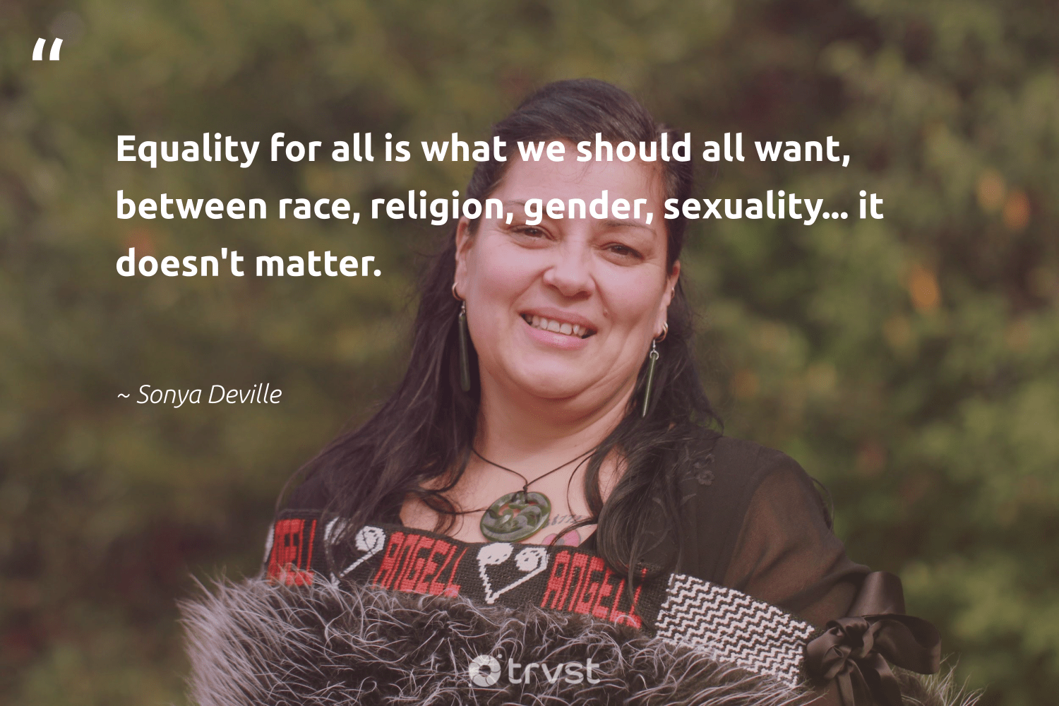 """""""Equality for all is what we should all want, between race, religion, gender, sexuality... it doesn't matter.""""  - Sonya Deville #trvst #quotes #equality #gender #standup #makeadifference #giveback #dotherightthing #empowerment #socialchange #socialgood #impact"""