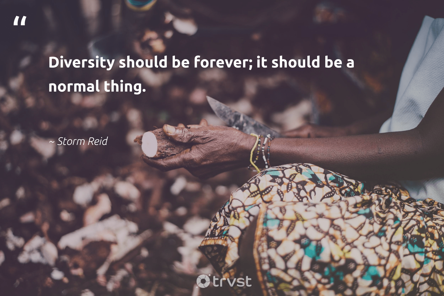 """Diversity should be forever; it should be a normal thing.""  - Storm Reid #trvst #quotes #diversity #representationmatters #discrimination #weareallone #bethechange #gogreen #inclusion #socialgood #socialchange #dosomething"