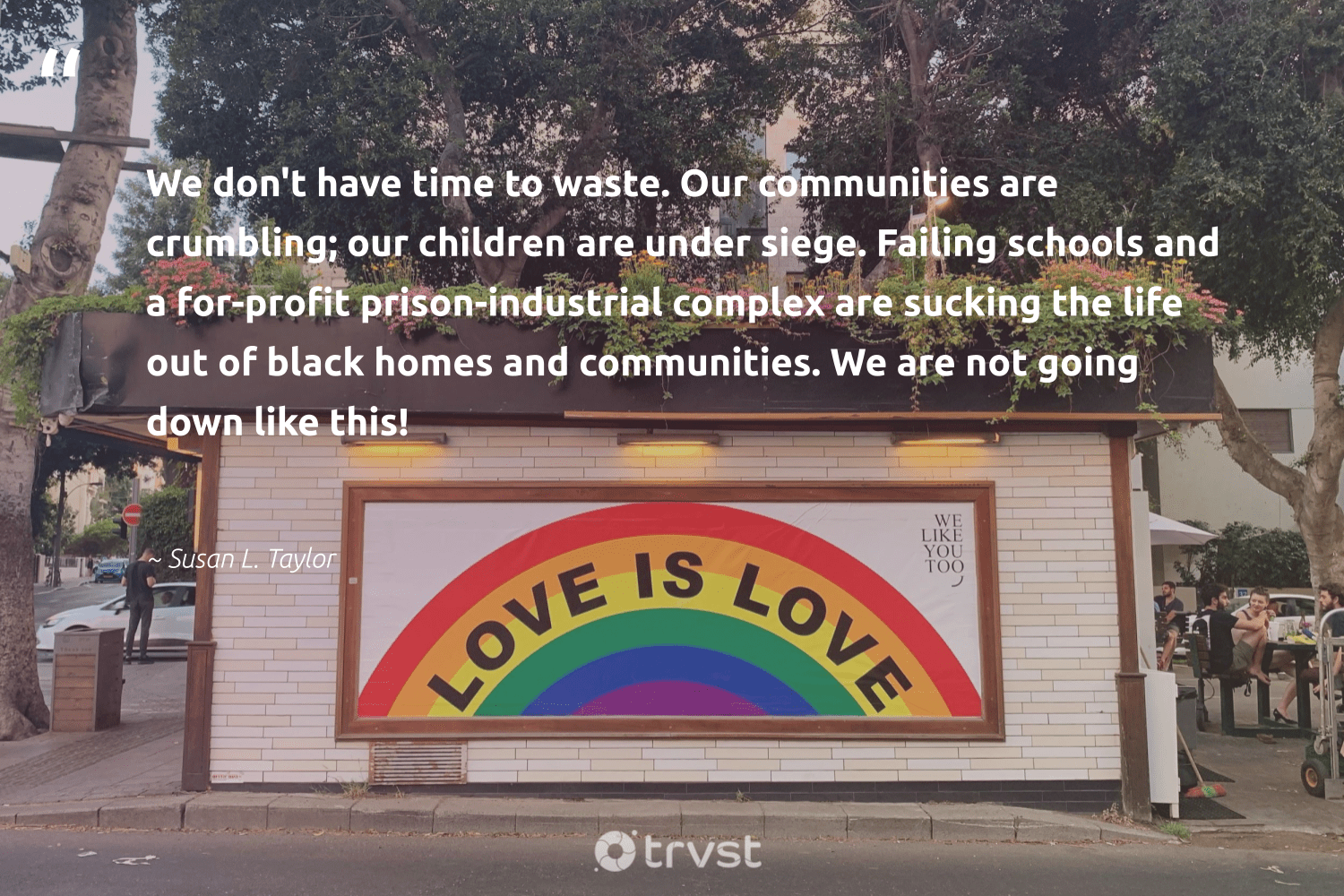 """We don't have time to waste. Our communities are crumbling; our children are under siege. Failing schools and a for-profit prison-industrial complex are sucking the life out of black homes and communities. We are not going down like this!""  - Susan L. Taylor #trvst #quotes #waste #communities #children #bethechange #socialchange #socialgood #thinkgreen #giveback #planetearthfirst #makeadifference"