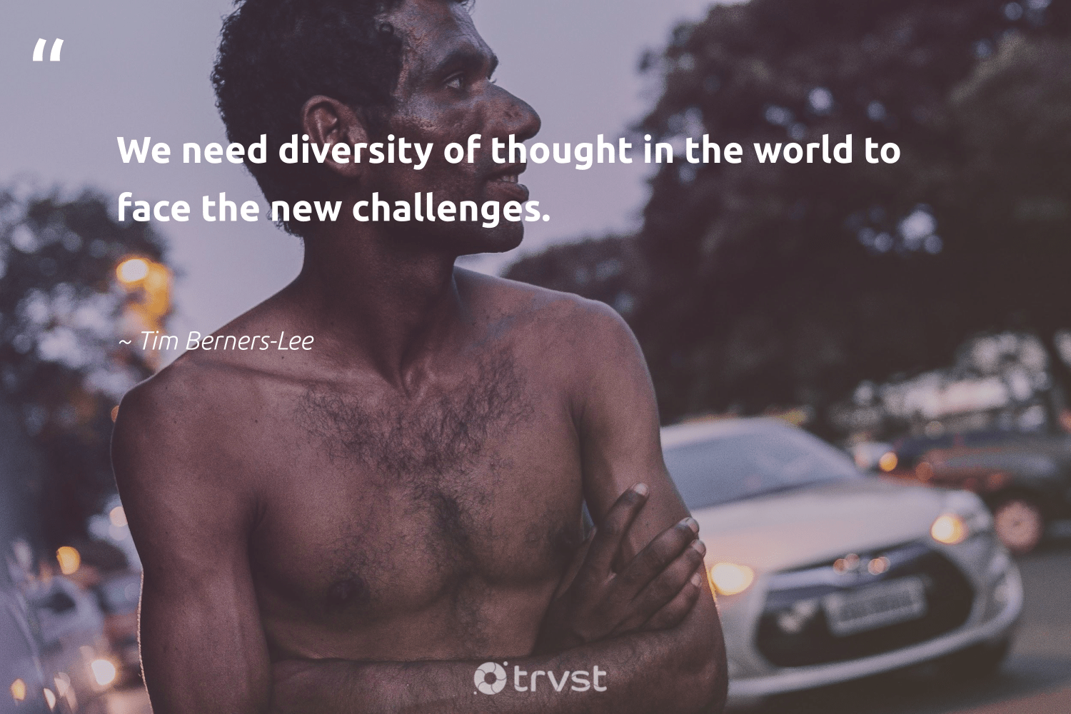 """We need diversity of thought in the world to face the new challenges.""  - Tim Berners-Lee #trvst #quotes #diversity #representationmatters #discrimination #bethechange #socialchange #dosomething #inclusion #weareallone #giveback #impact"