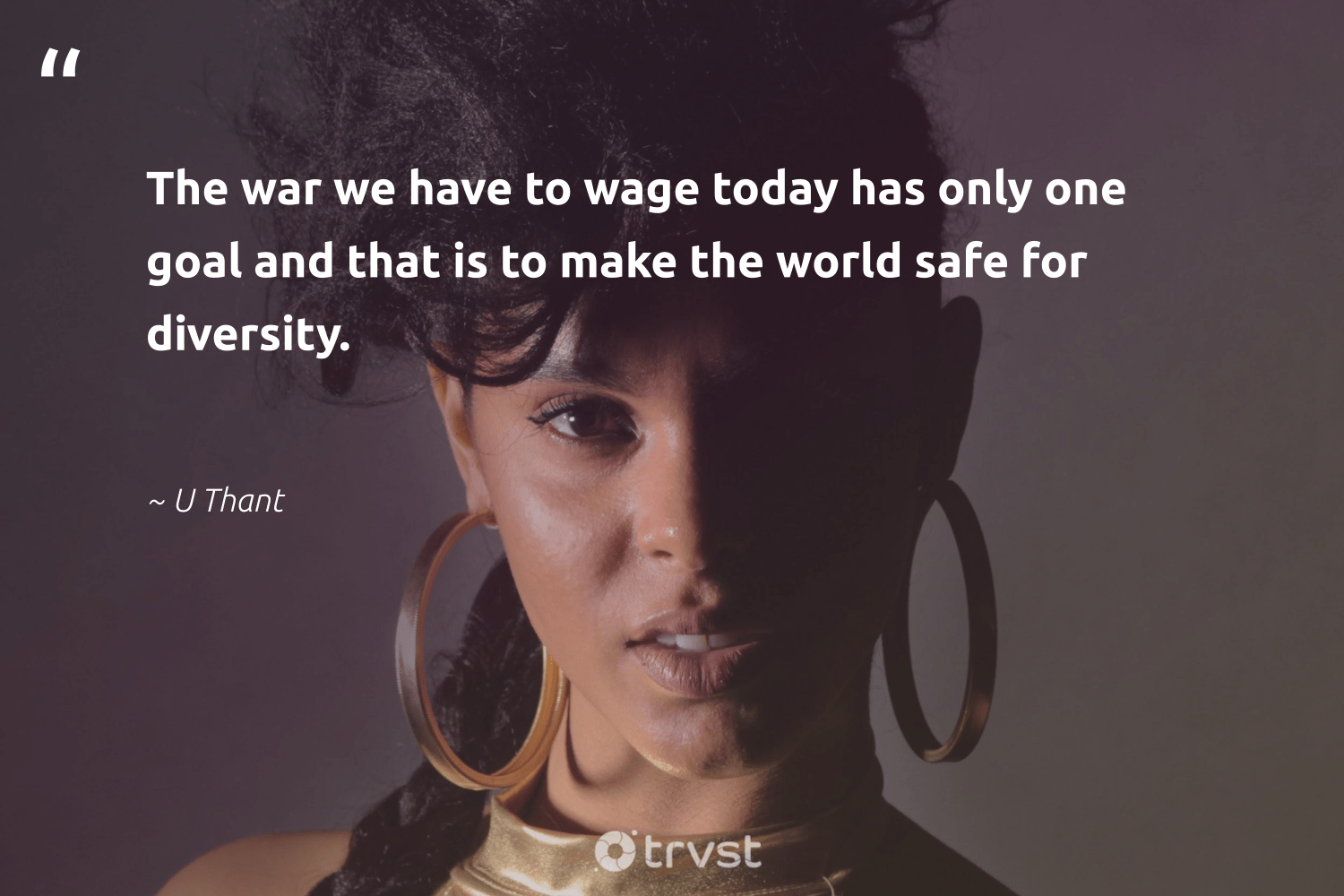 """The war we have to wage today has only one goal and that is to make the world safe for diversity.""  - U Thant #trvst #quotes #diversity #discrimination #representationmatters #socialgood #weareallone #changetheworld #inclusion #socialchange #giveback #bethechange"
