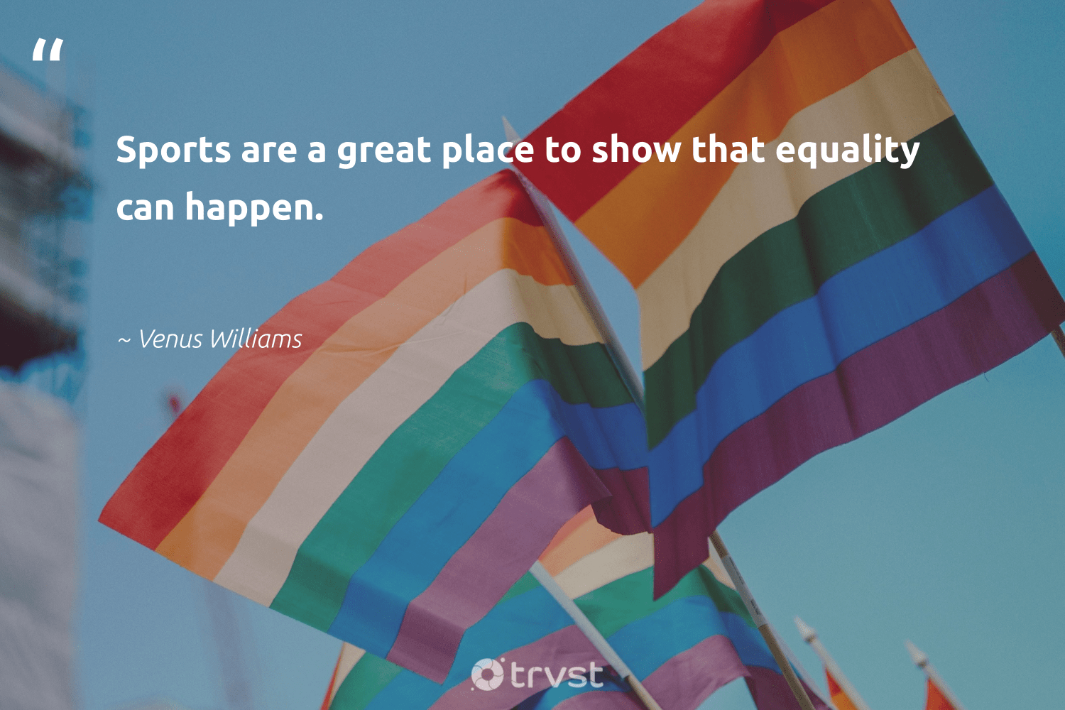 """Sports are a great place to show that equality can happen.""  - Venus Williams #trvst #quotes #equality #empowerment #weareallone #socialchange #dotherightthing #equalopportunity #makeadifference #socialgood #thinkgreen #equalrights"