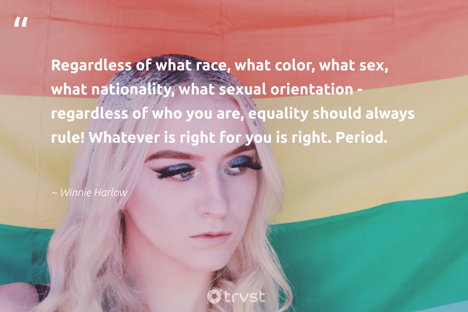 """Regardless of what race, what color, what sex, what nationality, what sexual orientation - regardless of who you are, equality should always rule! Whatever is right for you is right. Period.""  - Winnie Harlow #trvst #quotes #equality #equalopportunity #socialgood #weareallone #gogreen #standup #socialchange #makeadifference #socialimpact #empowerment"