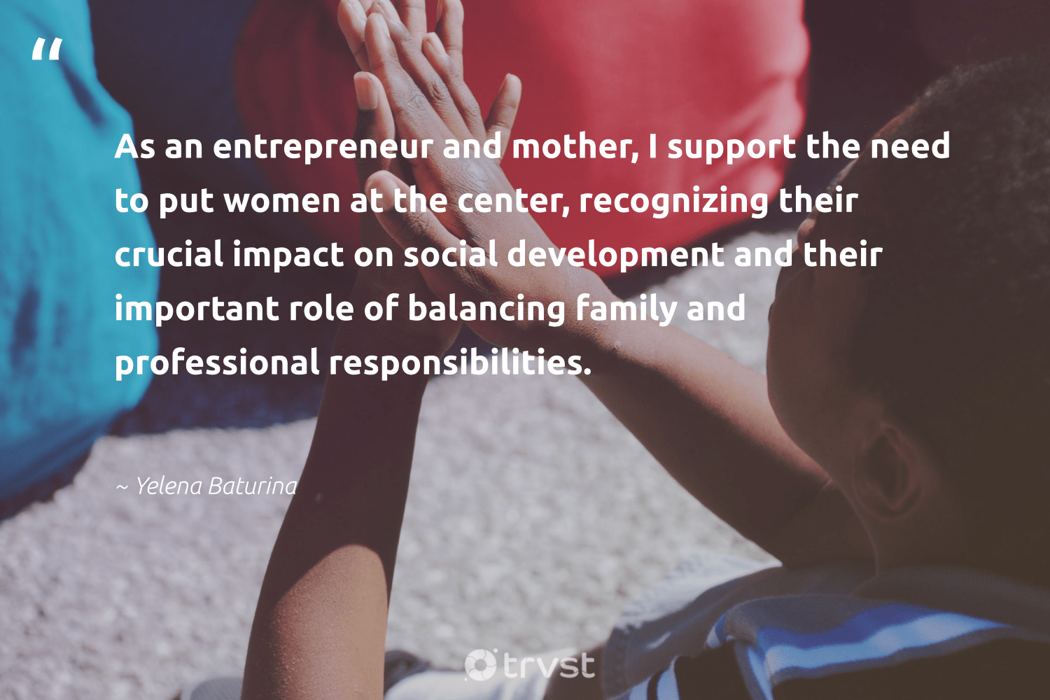 """As an entrepreneur and mother, I support the need to put women at the center, recognizing their crucial impact on social development and their important role of balancing family and professional responsibilities.""  - Yelena Baturina #trvst #quotes #impact #women #family #development #entrepreneur #entrepreneurlife #weareallone #futureofwork #dosomething #entrepreneurship"