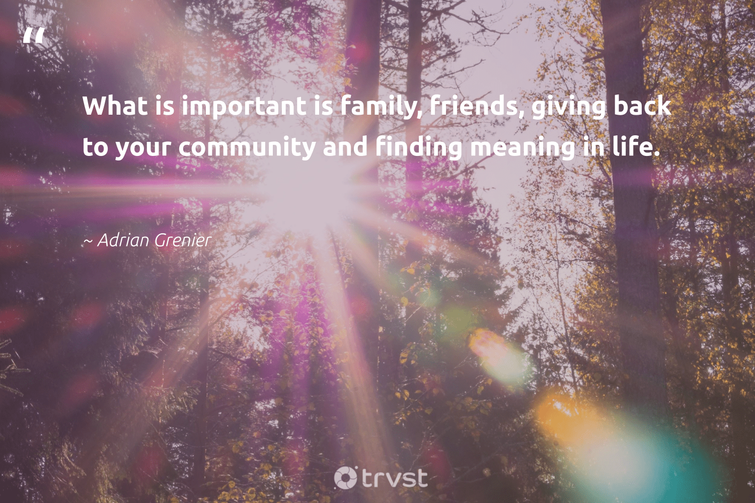 """""""What is important is family, friends, giving back to your community and finding meaning in life.""""  - Adrian Grenier #trvst #quotes #givingback #family #giveback #dogood #changemakers #giveforthefuture #takeaction #socialgood #itscooltobekind #togetherwecan"""