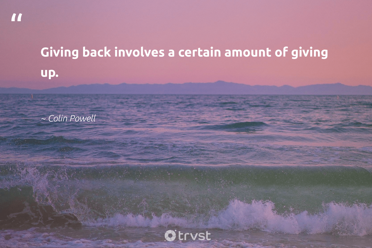 """""""Giving back involves a certain amount of giving up.""""  - Colin Powell #trvst #quotes #givingback #giveback #socialgood #changemakers #togetherwecan #changetheworld #dogood #giveforthefuture #itscooltobekind #ecoconscious"""