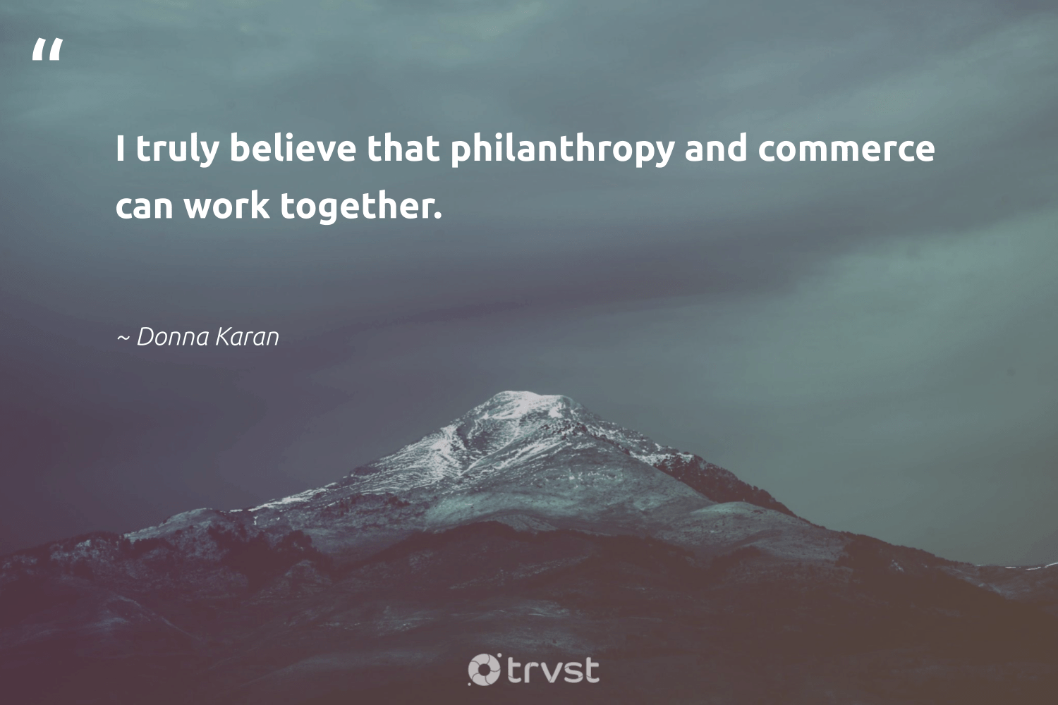 """I truly believe that philanthropy and commerce can work together.""  - Donna Karan #trvst #quotes #philanthropy #philanthropic #giveforthefuture #togetherwecan #dosomething #changemakers #itscooltobekind #collectiveaction #impact #planetearthfirst"