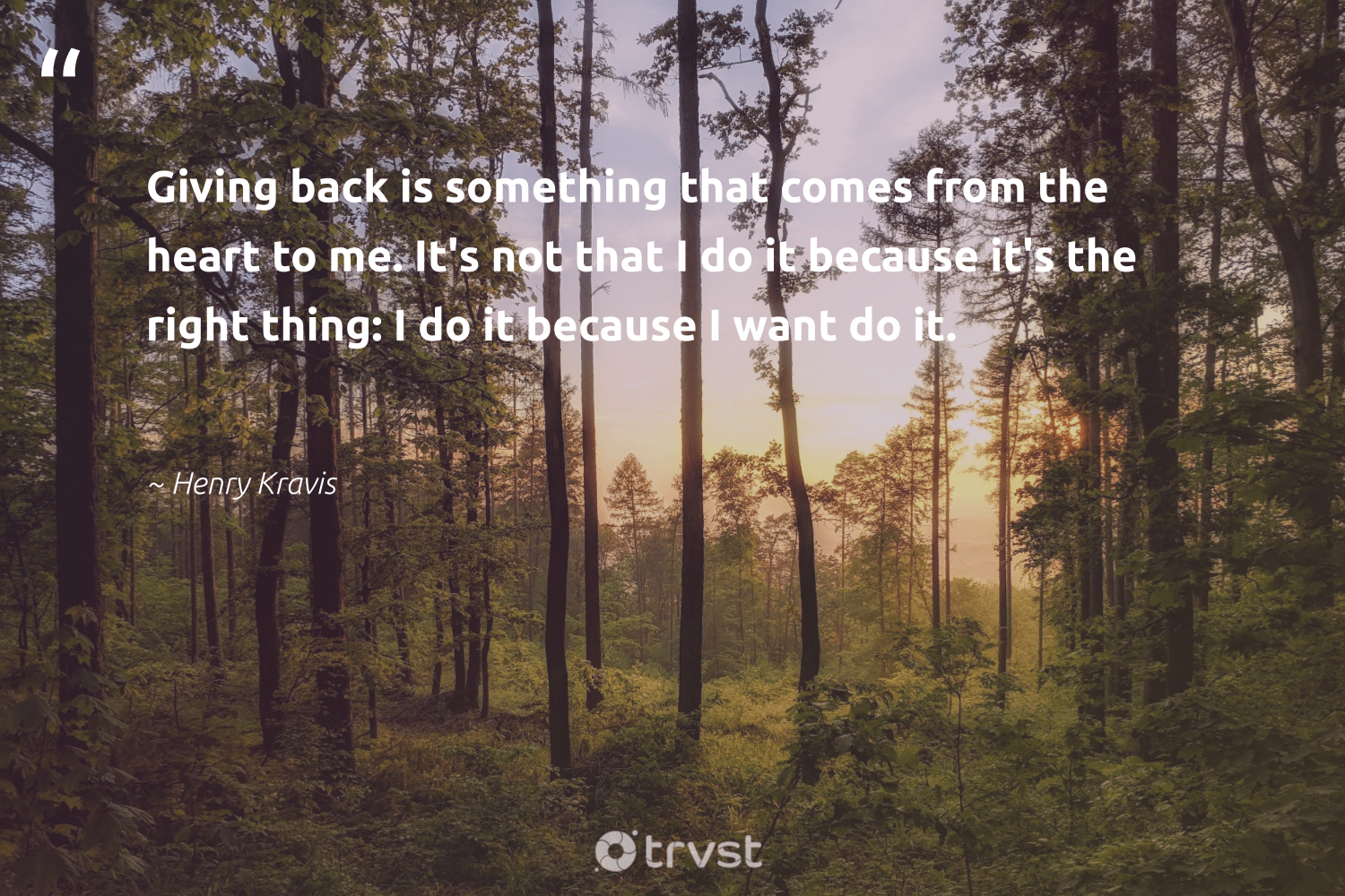 """""""Giving back is something that comes from the heart to me. It's not that I do it because it's the right thing: I do it because I want do it.""""  - Henry Kravis #trvst #quotes #givingback #dogood #giveback #changemakers #togetherwecan #takeaction #socialgood #itscooltobekind #giveforthefuture #dosomething"""