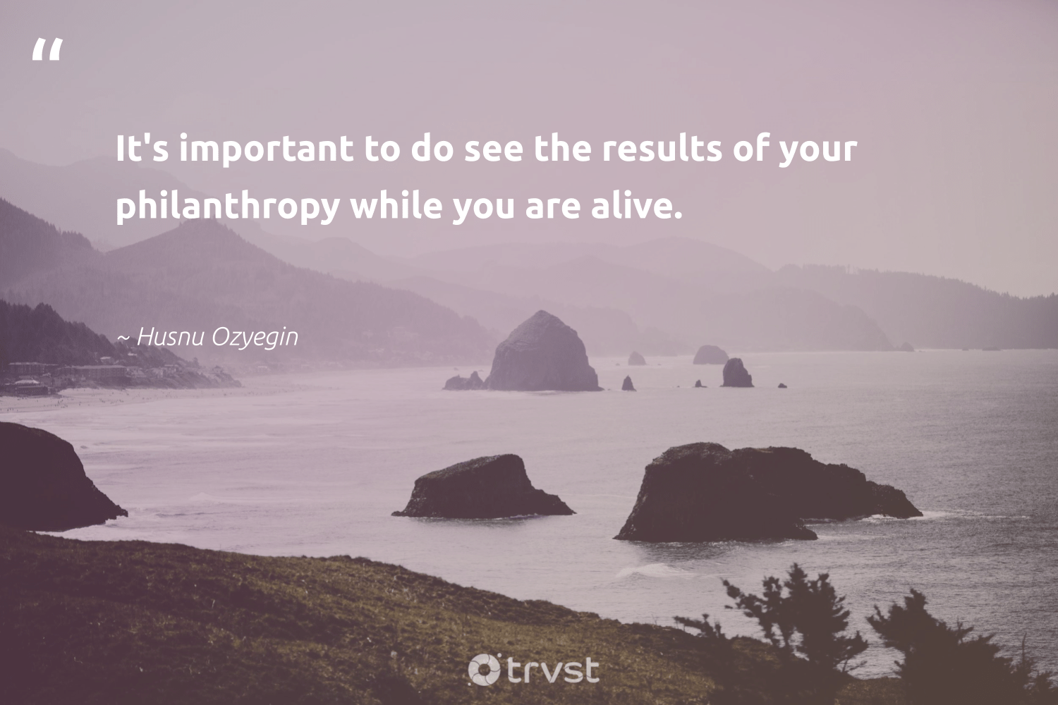 """It's important to do see the results of your philanthropy while you are alive.""  - Husnu Ozyegin #trvst #quotes #philanthropy #results #philanthropic #giveforthefuture #itscooltobekind #dogood #togetherwecan #changemakers #ecoconscious #beinspired"
