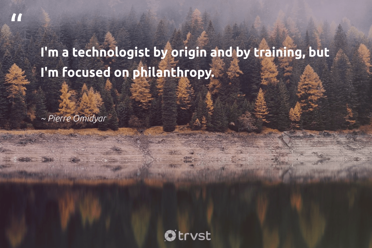 """I'm a technologist by origin and by training, but I'm focused on philanthropy.""  - Pierre Omidyar #trvst #quotes #philanthropy #philanthropic #changemakers #giveforthefuture #impact #togetherwecan #itscooltobekind #beinspired #ecoconscious #bethechange"
