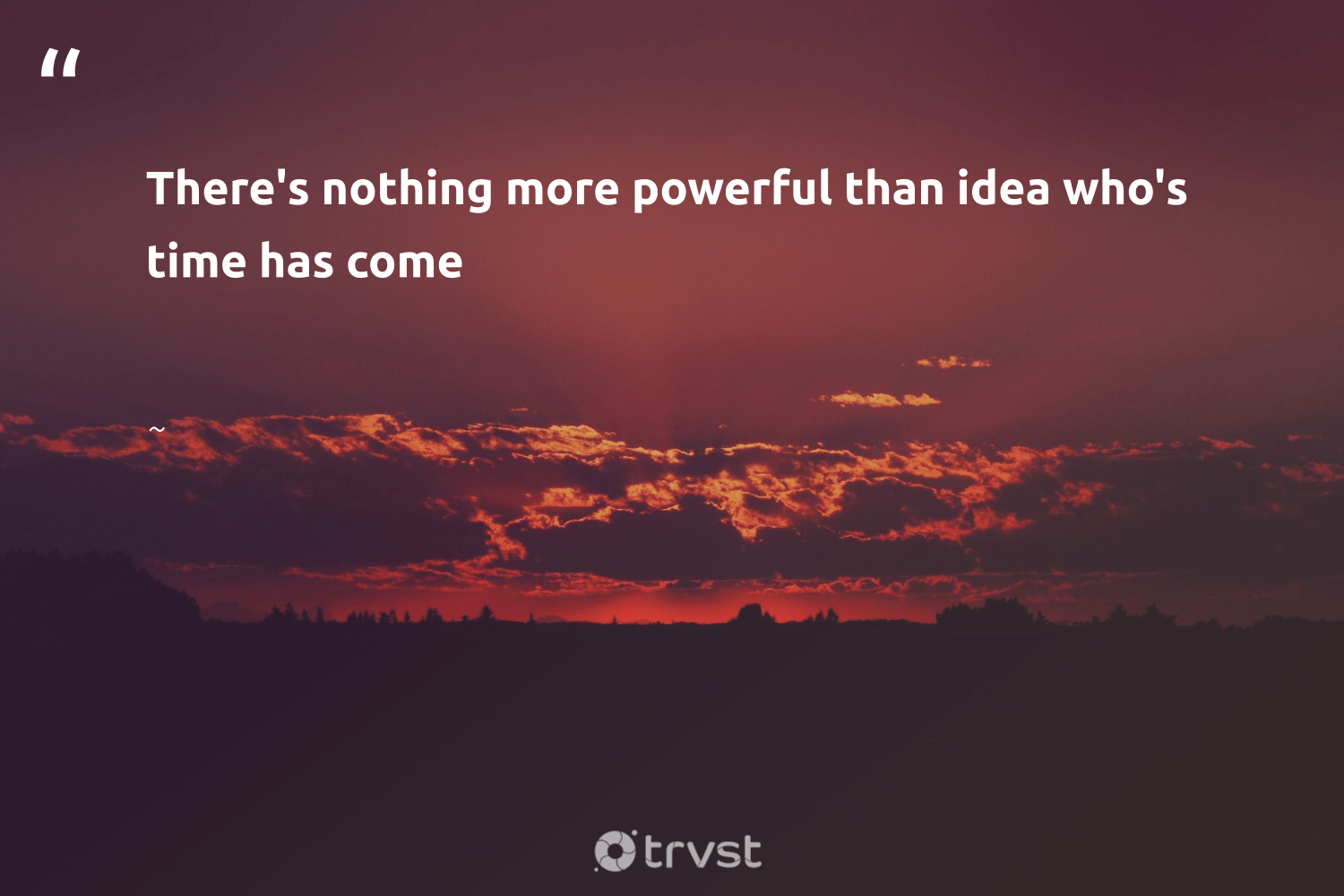 """There's nothing more powerful than idea who's time has come""  -  #trvst #quotes #nevergiveup #socialchange #begreat #bethechange #togetherwecan #socialimpact #mindset #collectiveaction #health #gogreen"