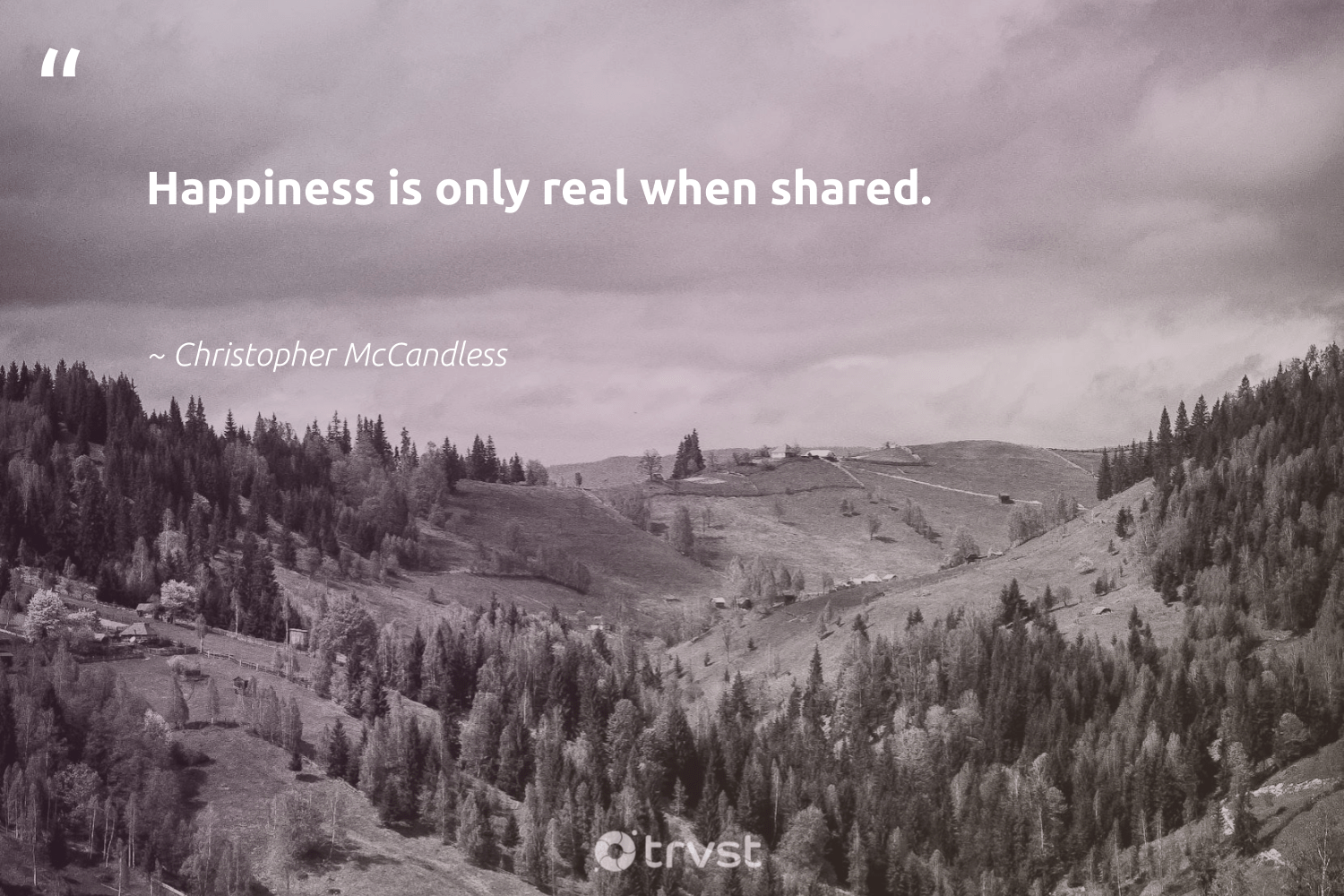 """""""Happiness is only real when shared.""""  - Christopher McCandless #trvst #quotes #happiness #changemakers #planetearthfirst #begreat #dotherightthing #togetherwecan #thinkgreen #health #takeaction #nevergiveup"""
