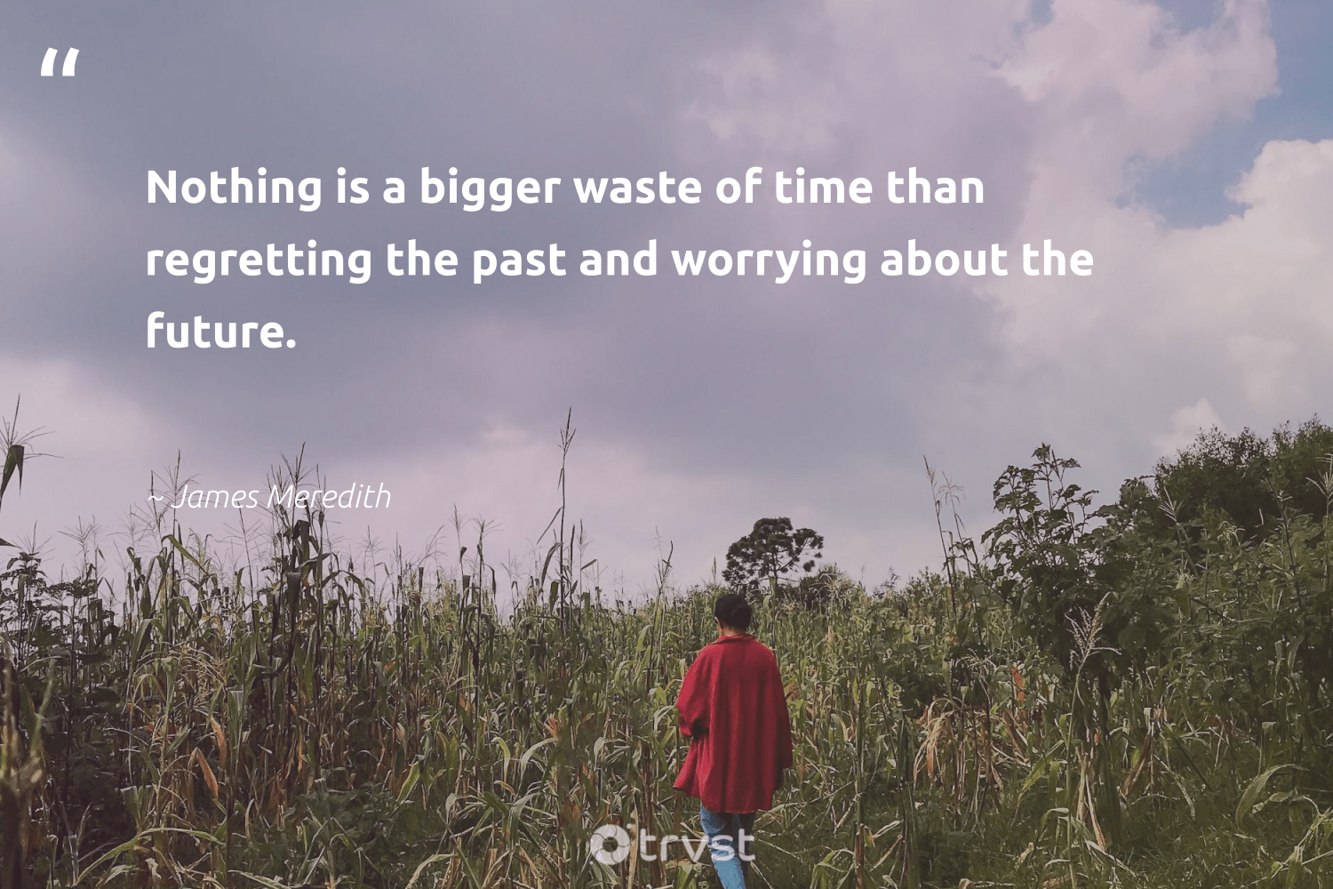 """Nothing is a bigger waste of time than regretting the past and worrying about the future.""  - James Meredith #trvst #quotes #waste #mindset #dogood #changemakers #planetearthfirst #nevergiveup #thinkgreen #health #collectiveaction #begreat"