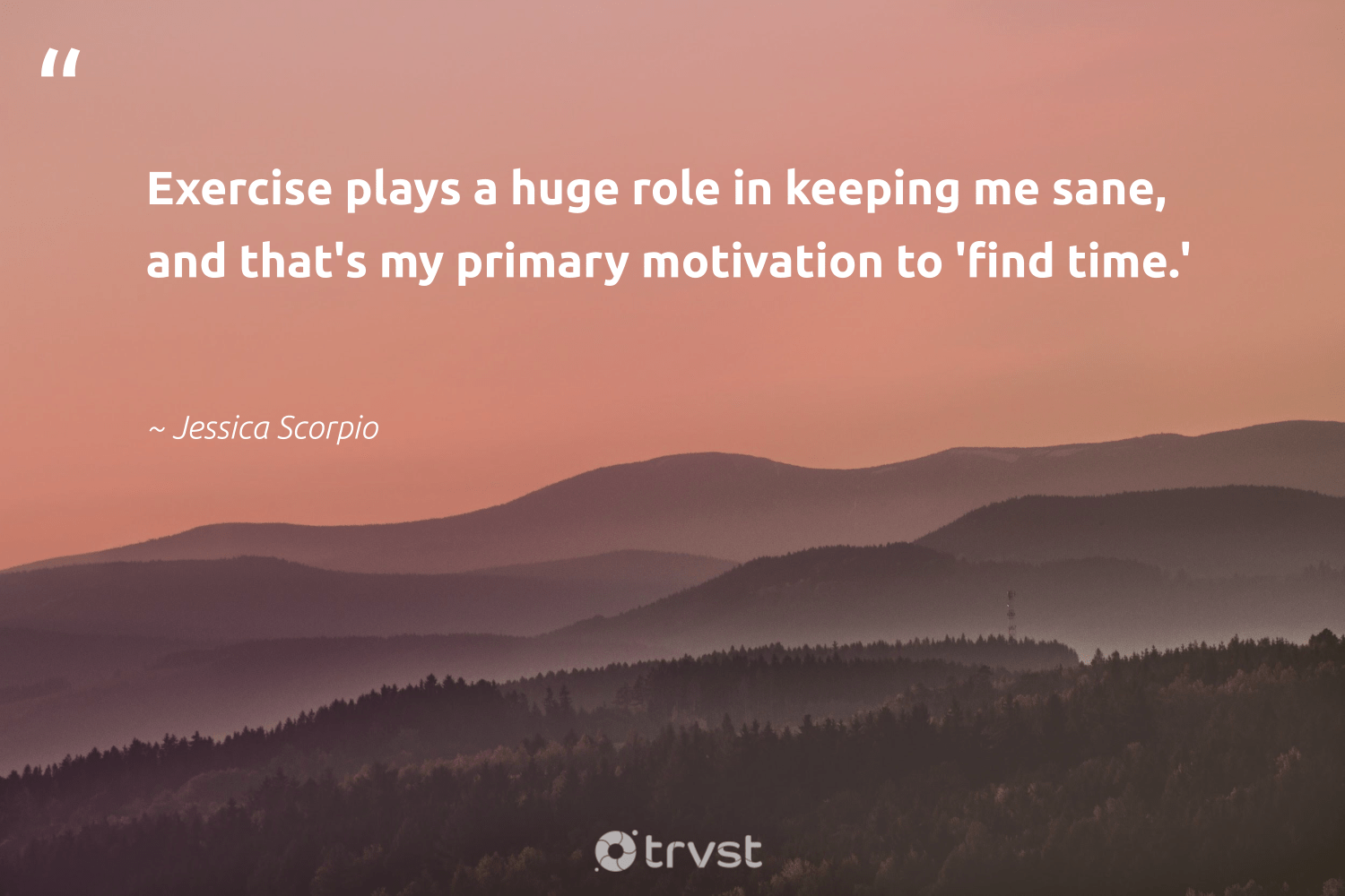 """Exercise plays a huge role in keeping me sane, and that's my primary motivation to 'find time.'""  - Jessica Scorpio #trvst #quotes #mindset #motivation #exercise #meditation #begreat #health #planetearthfirst #meditate #nevergiveup #changemakers"