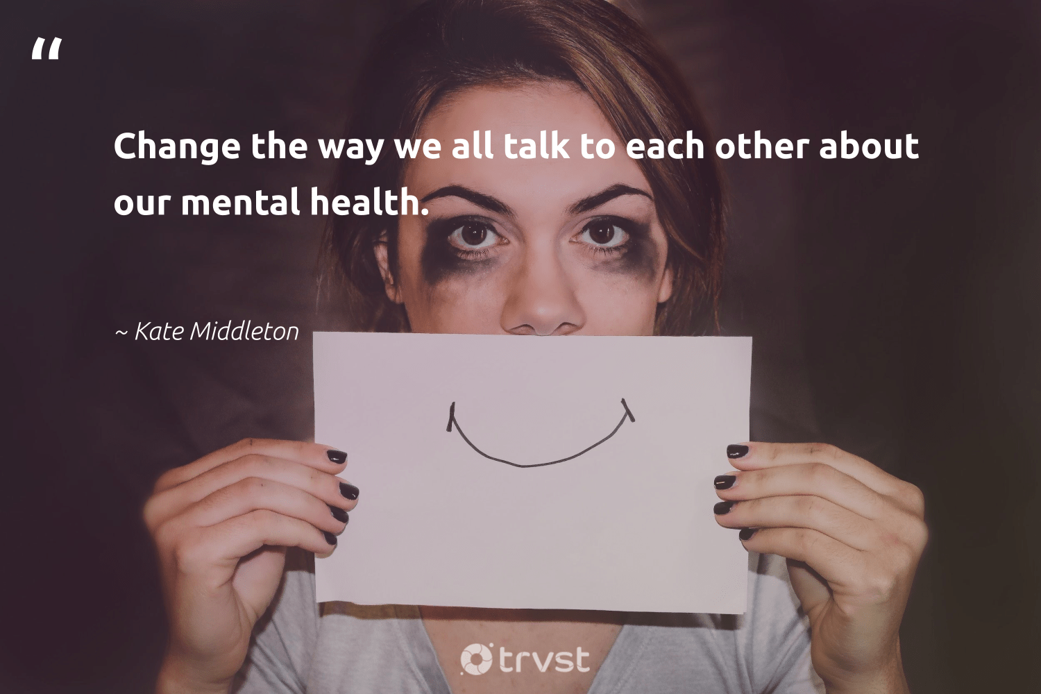 """Change the way we all talk to each other about our mental health.""  - Kate Middleton #trvst #quotes #mentalhealth #health #mentalhealthmatters #togetherwecan #mindset #changetheworld #anxiety #nevergiveup #changemakers #takeaction"