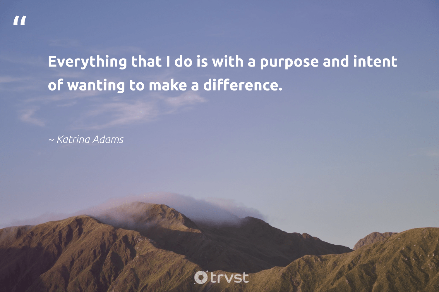 """""""Everything that I do is with a purpose and intent of wanting to make a difference.""""  - Katrina Adams #trvst #quotes #purpose #makeadifference #purposedriven #mindset #health #socialimpact #findingpupose #togetherwecan #begreat #dogood"""