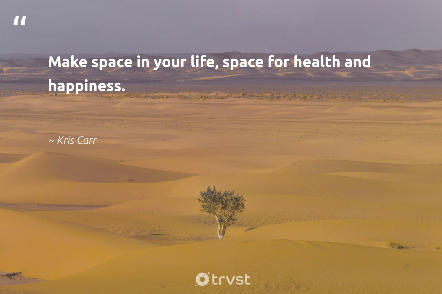 """""""Make space in your life, space for health and happiness.""""  - Kris Carr #trvst #quotes #health #happiness #begreat #takeaction #togetherwecan #dogood #mindset #thinkgreen #changemakers #impact"""