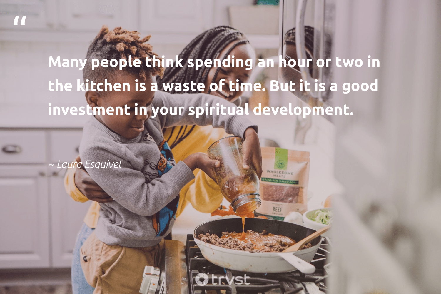 """Many people think spending an hour or two in the kitchen is a waste of time. But it is a good investment in your spiritual development.""  - Laura Esquivel #trvst #quotes #waste #spiritual #development #changemakers #collectiveaction #health #dotherightthing #mindset #bethechange #begreat"