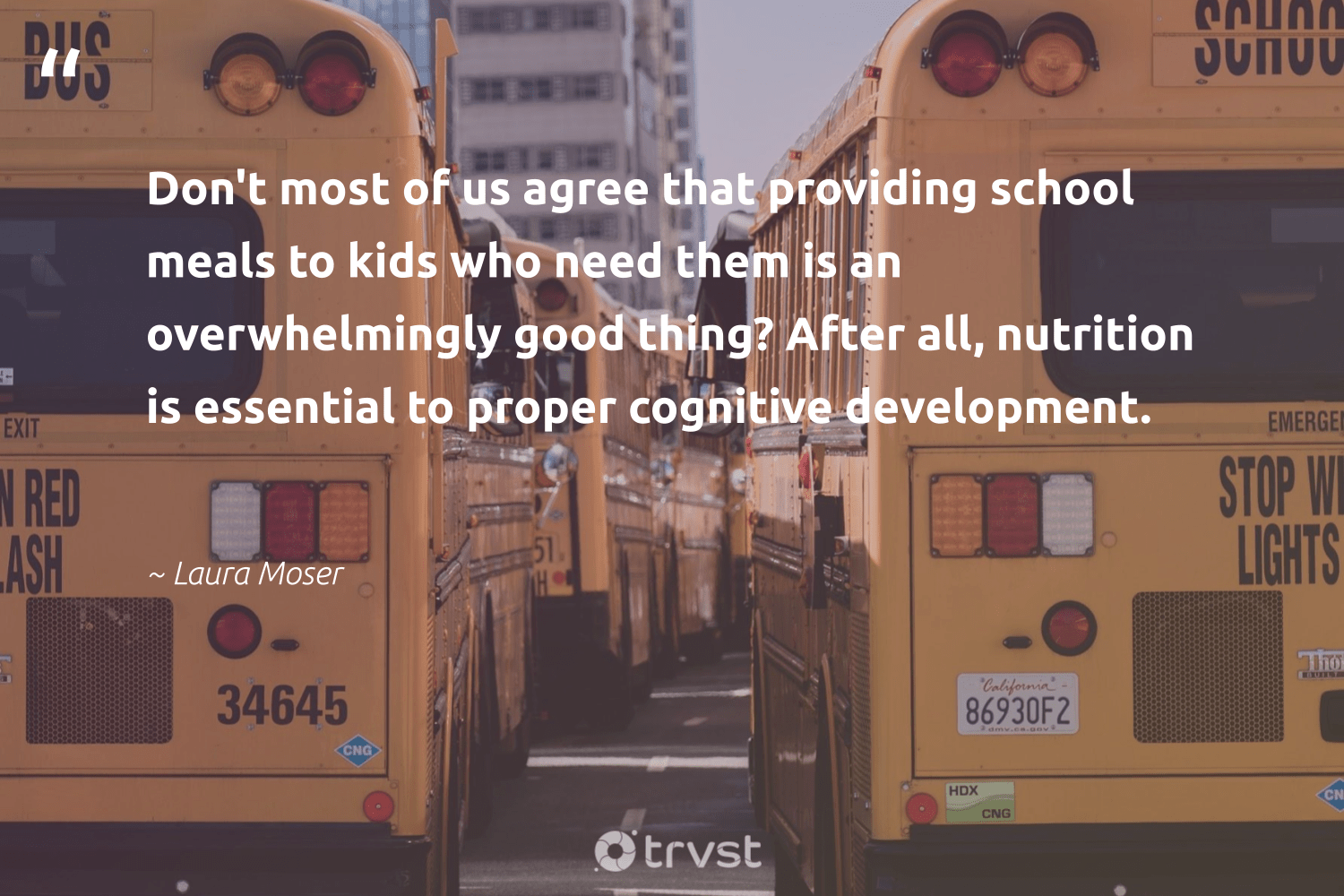 """Don't most of us agree that providing school meals to kids who need them is an overwhelmingly good thing? After all, nutrition is essential to proper cognitive development.""  - Laura Moser #trvst #quotes #eatclean #nutrition #development #healthyeating #begreat #nevergiveup #bethechange #healthyfood #mindset #changemakers"