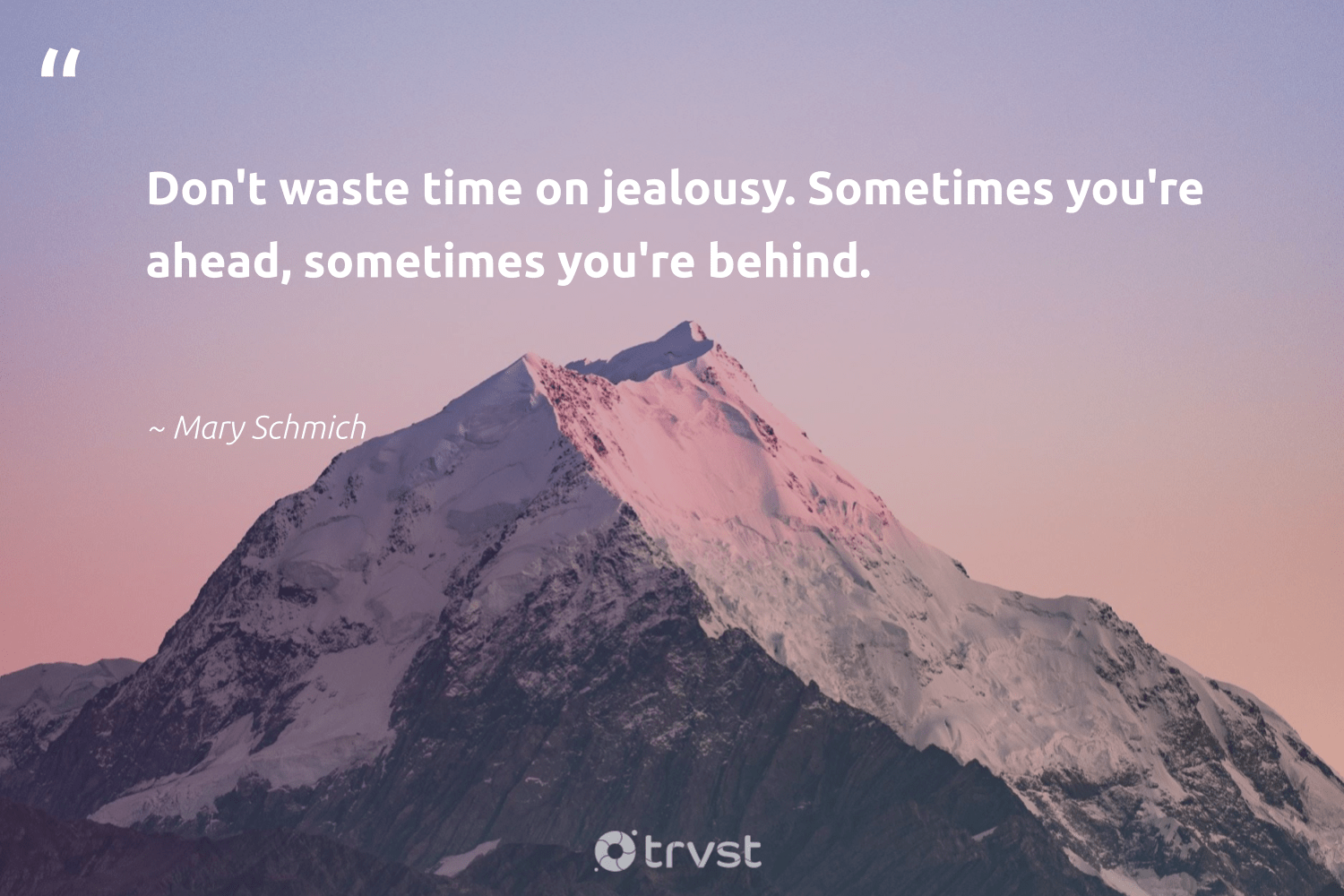 """Don't waste time on jealousy. Sometimes you're ahead, sometimes you're behind.""  - Mary Schmich #trvst #quotes #waste #begreat #takeaction #nevergiveup #changetheworld #mindset #ecoconscious #togetherwecan #beinspired #health"