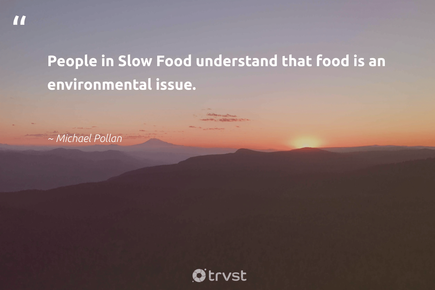 """People in Slow Food understand that food is an environmental issue.""  - Michael Pollan #trvst #quotes #environmental #food #hunger #mindset #sustainablefutures #planetearthfirst #hungry #nevergiveup #equalopportunity #dotherightthing"